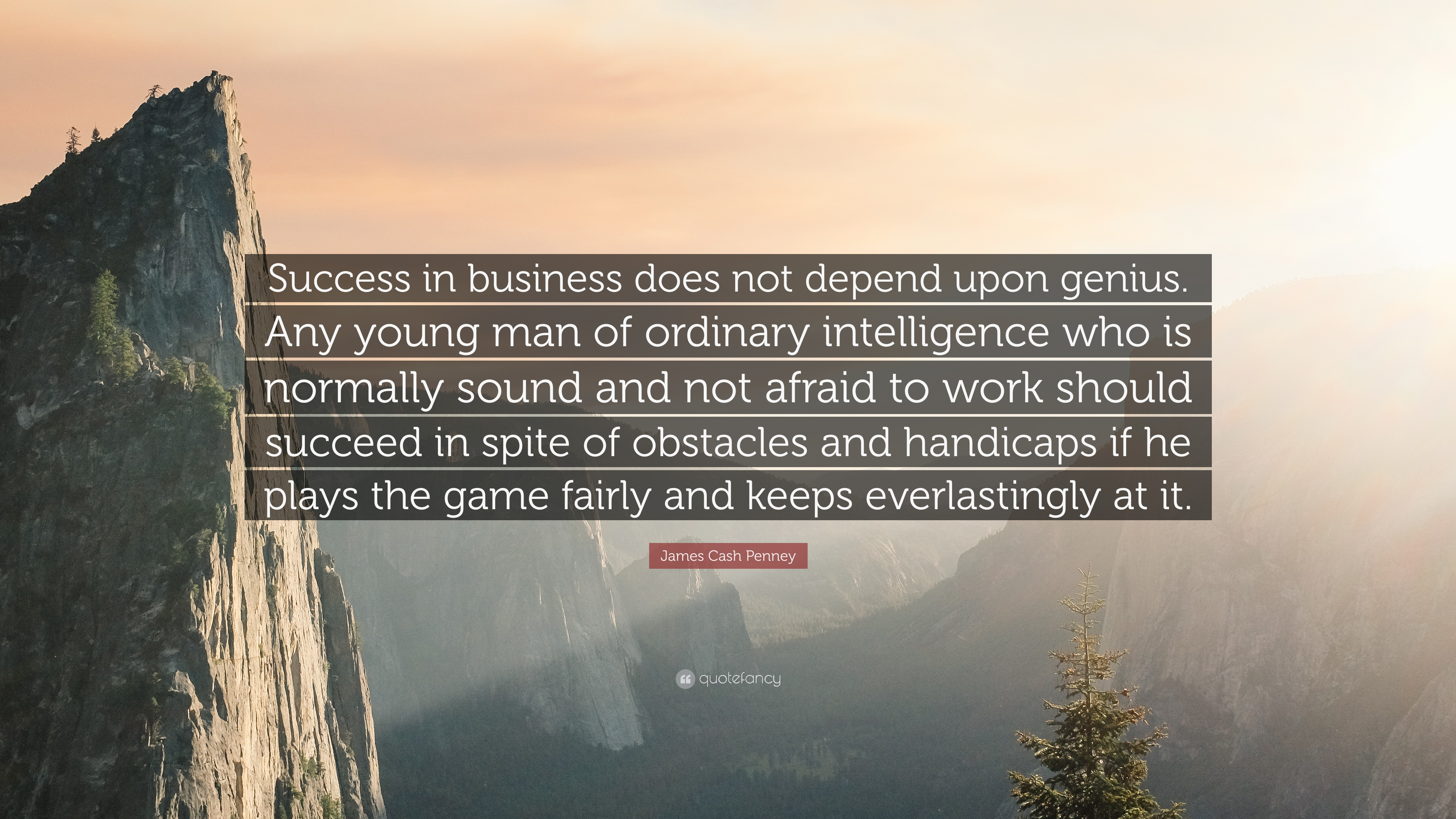 """James Cash Penney Quote: """"Success in business does not"""