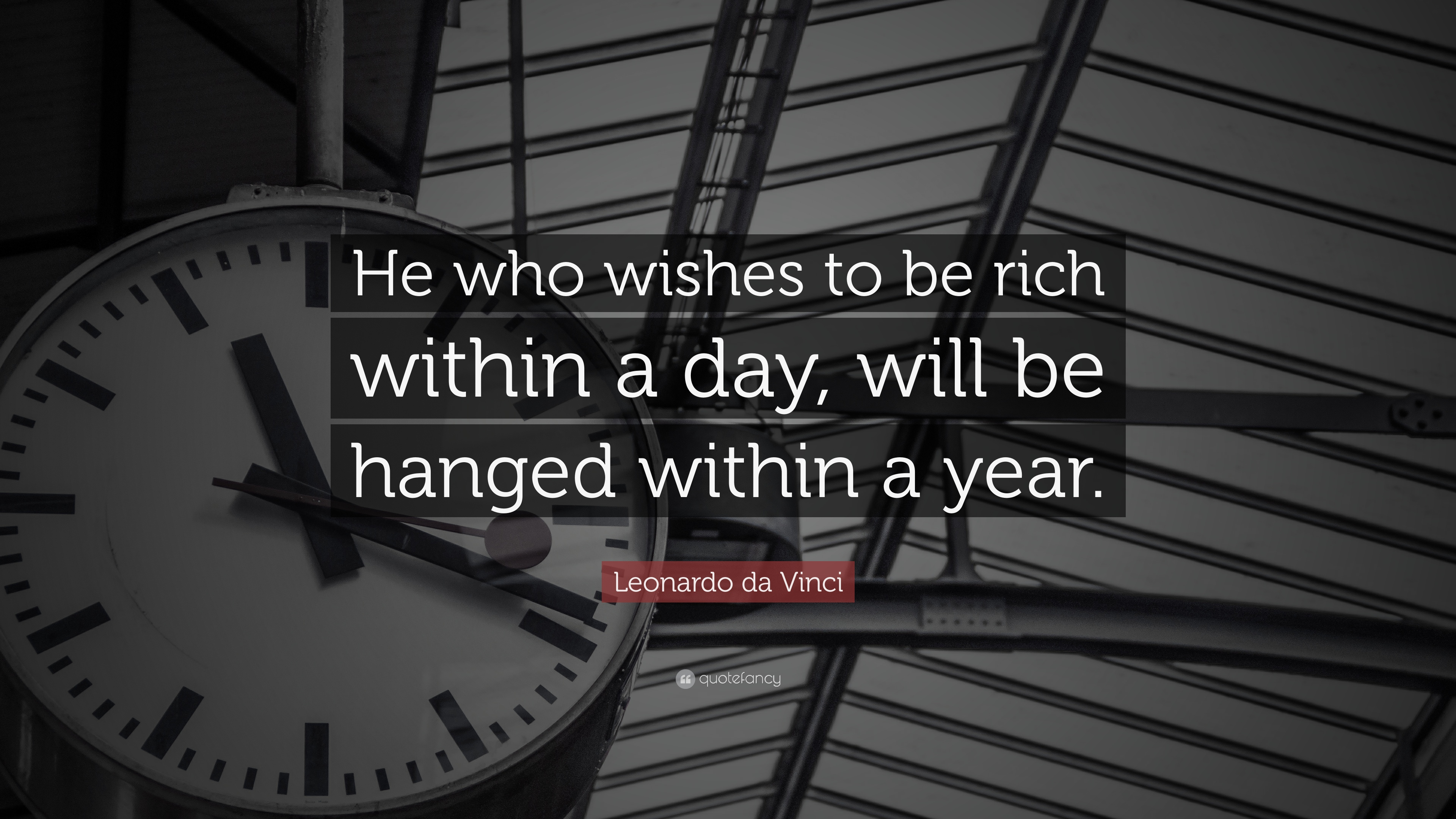 leonardo da vinci quote he who wishes to be rich within a day