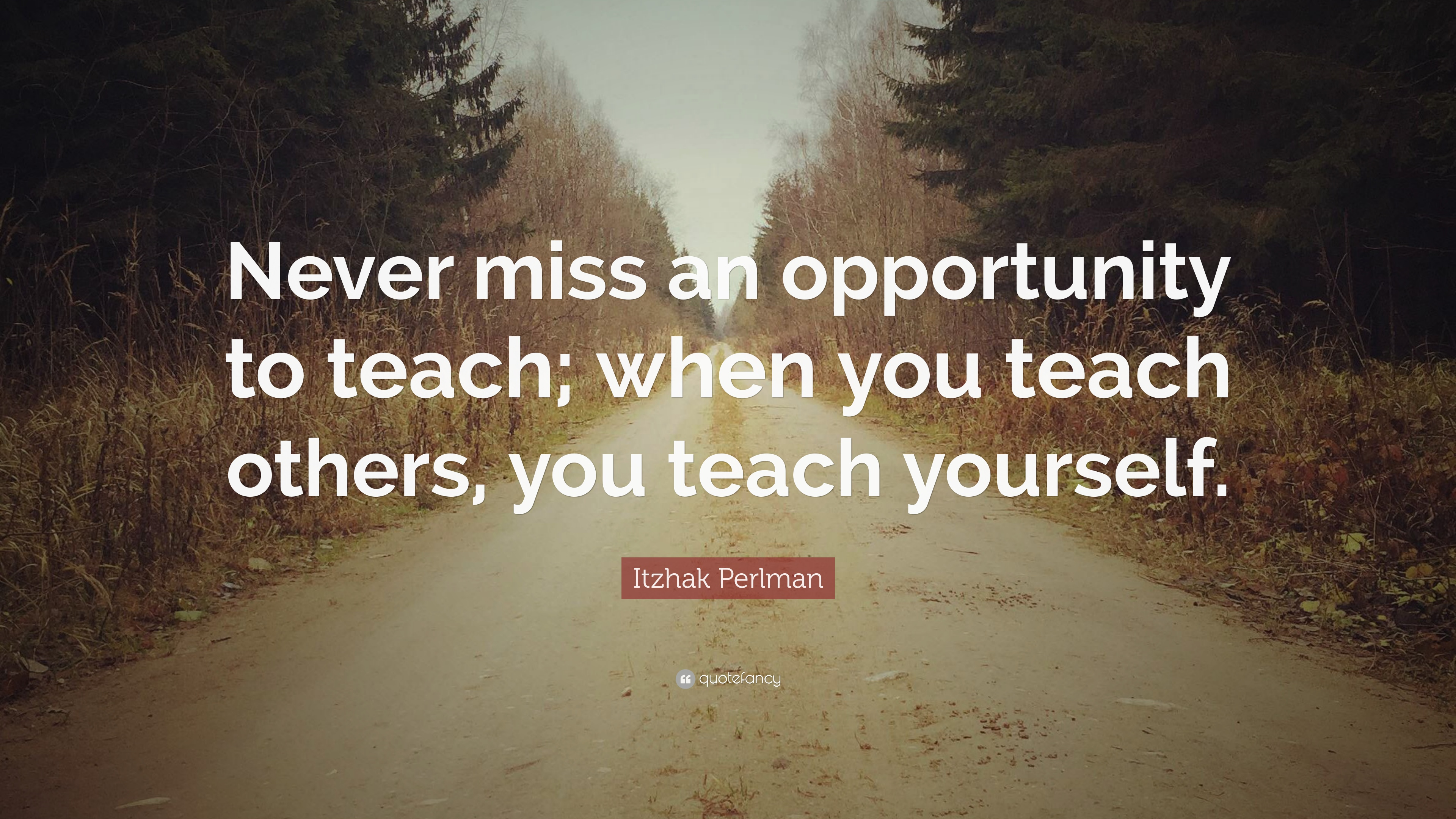 Itzhak Perlman Quote Never Miss An Opportunity To Teach When You