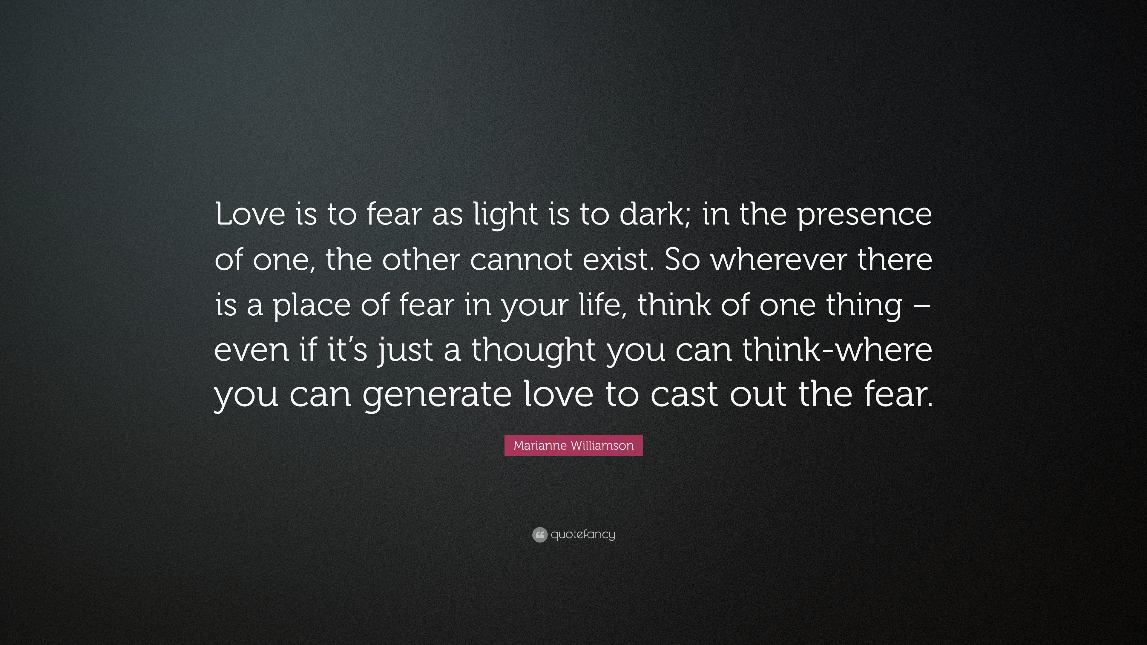 Marianne Williamson Quote: U201cLove Is To Fear As Light Is To Dark; In