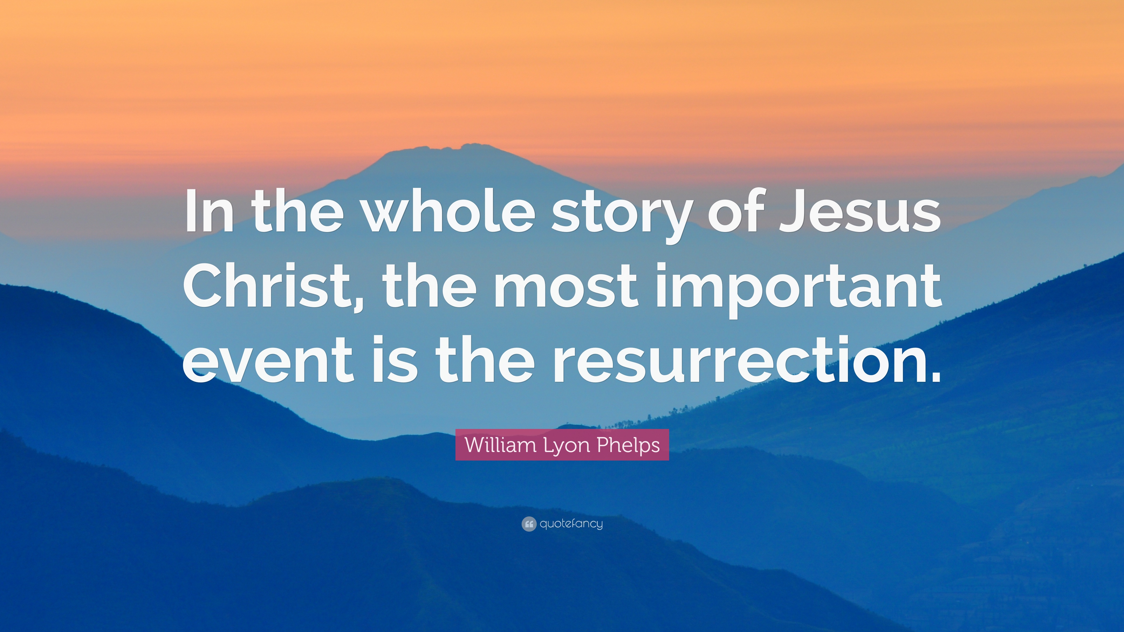 "William Lyon Phelps Quote: ""In The Whole Story Of Jesus"