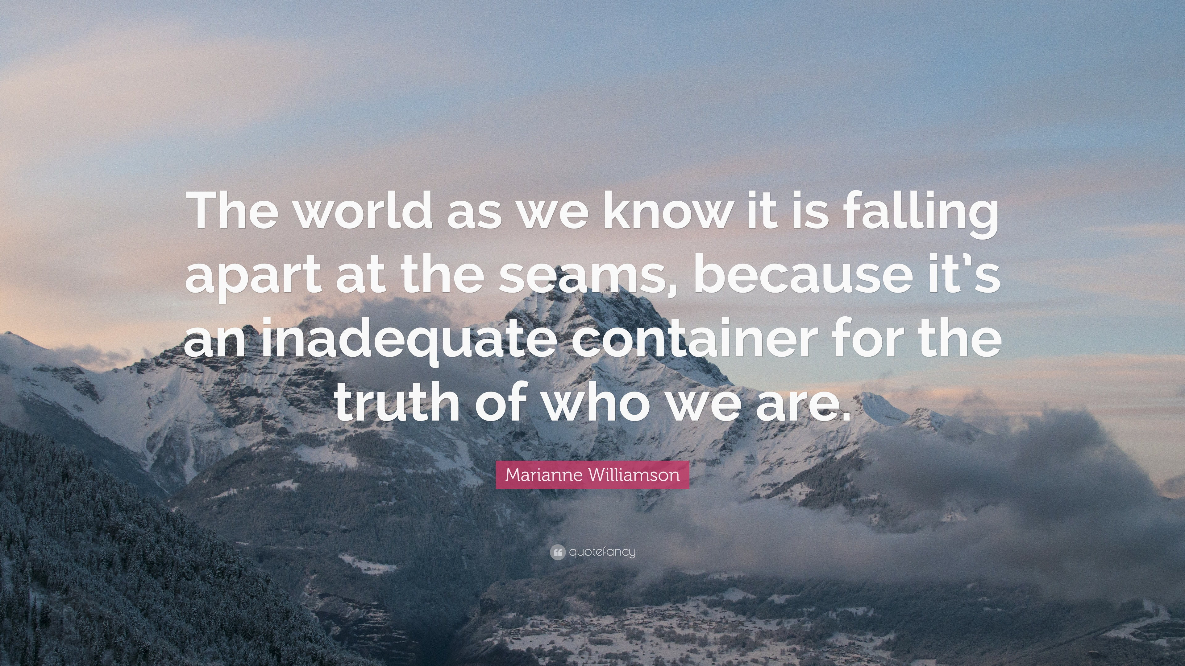 """Marianne Williamson Quote: """"The world as we know it is ..."""