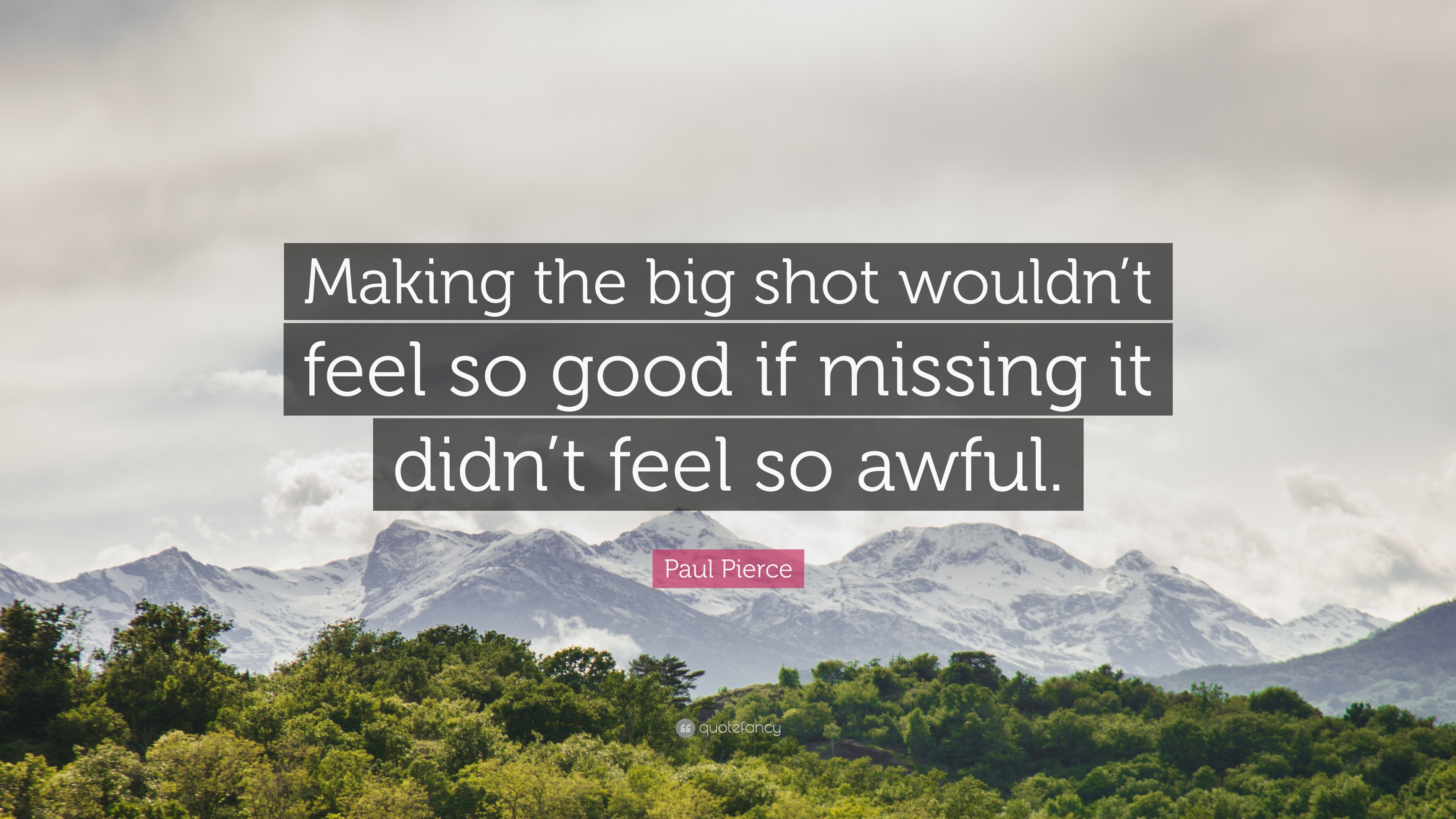 Paul Pierce Quote Making The Big Shot Wouldnt Feel So Good If