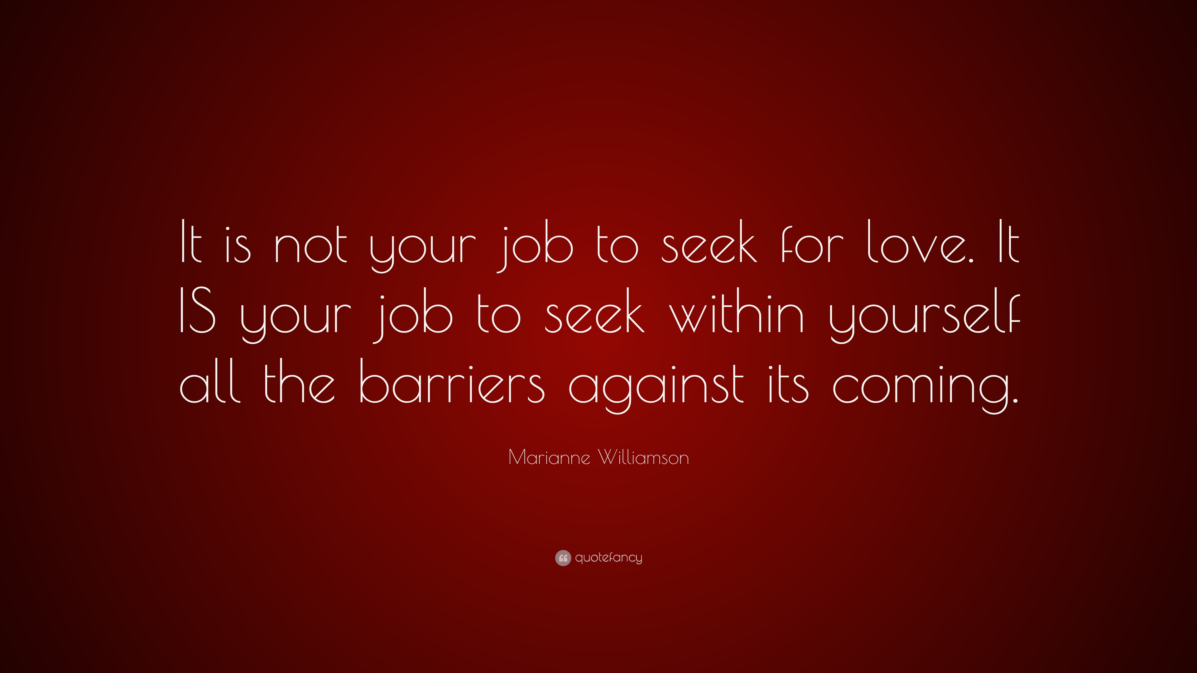 Exceptionnel Marianne Williamson Quote: U201cIt Is Not Your Job To Seek For Love. It