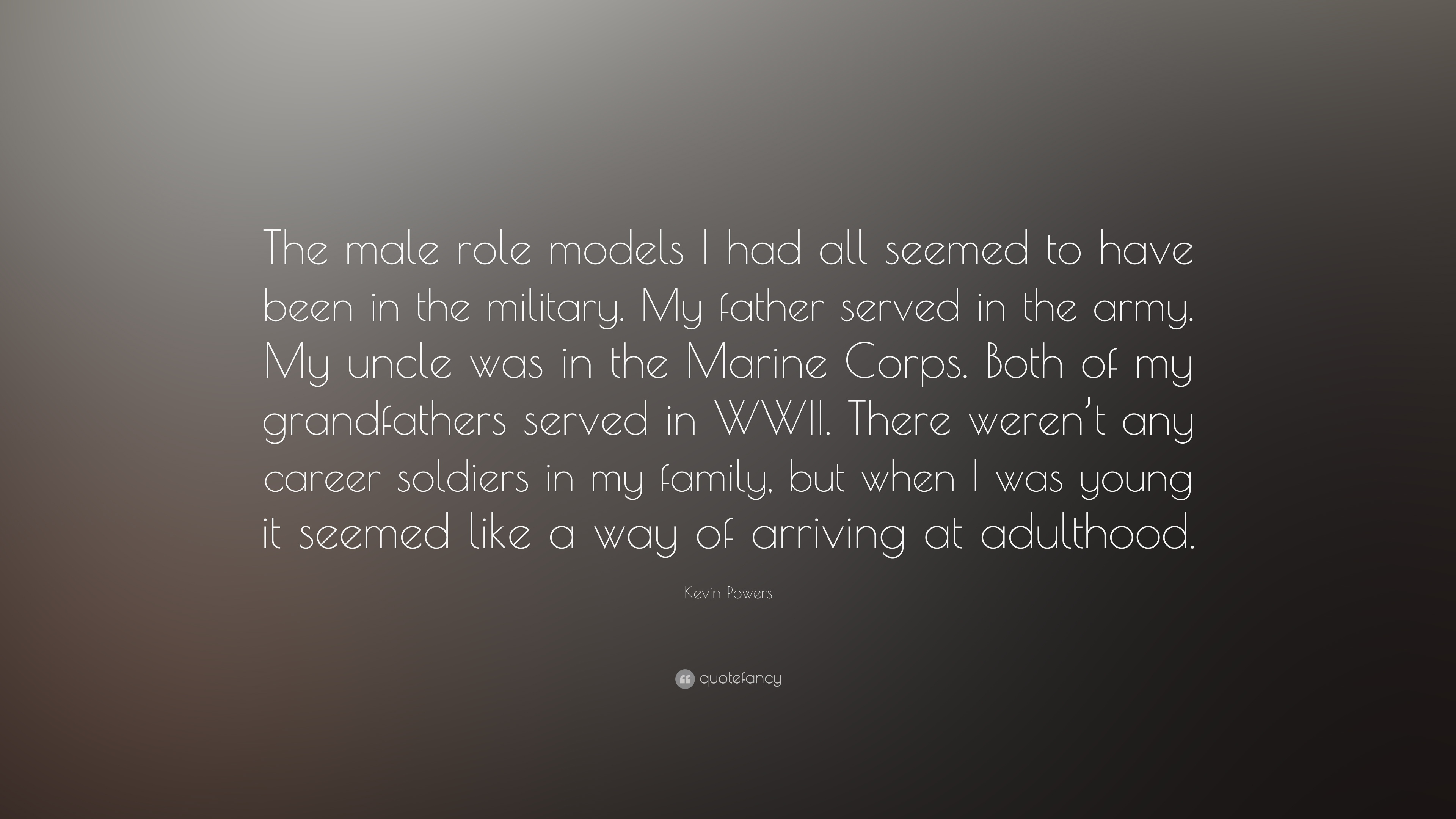"Role Model Quotes Kevin Powers Quote ""The Male Role Models I Had All Seemed To Have"
