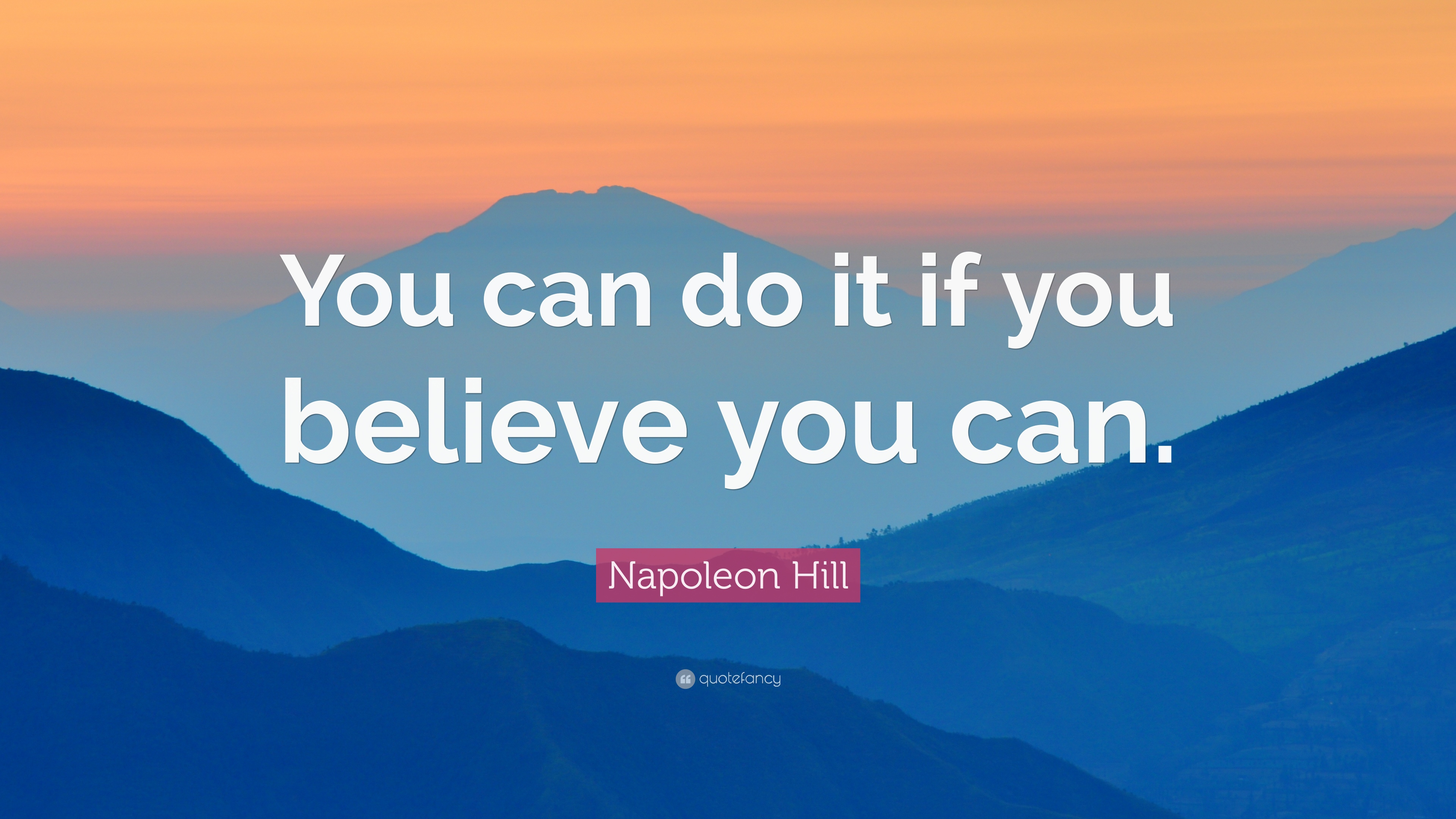 Napoleon Hill Quote: U201cYou Can Do It If You Believe You Can.u201d