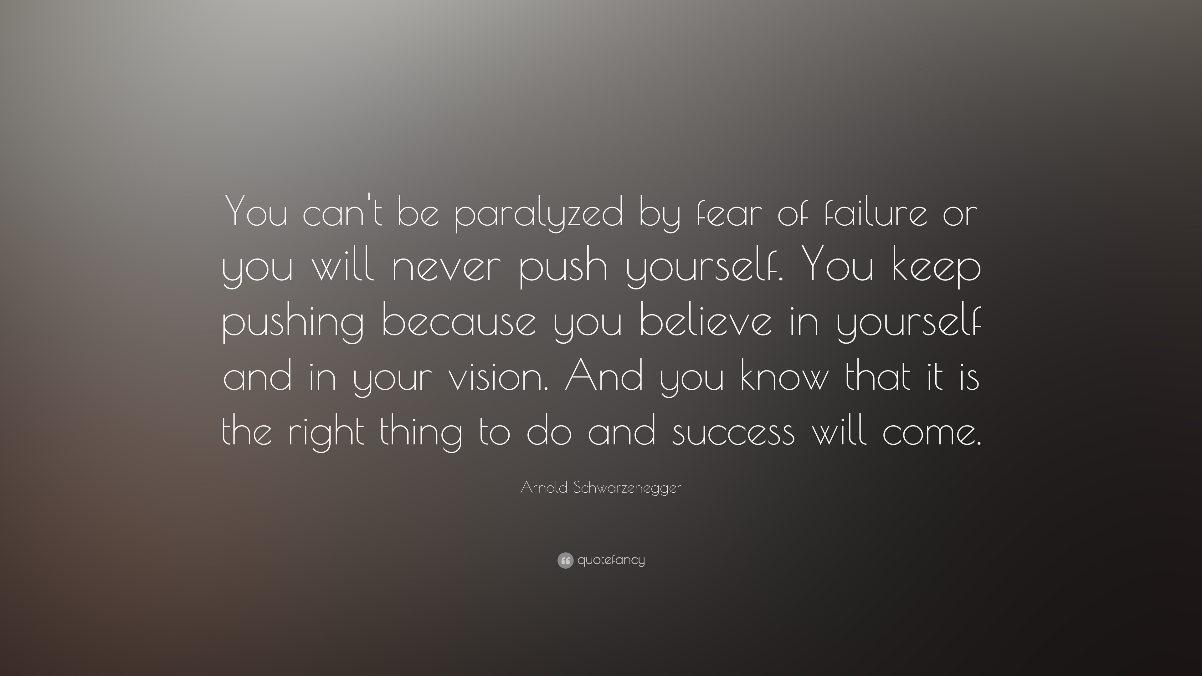 Arnold Schwarzenegger Quote You Cant Be Paralyzed By Fear Of
