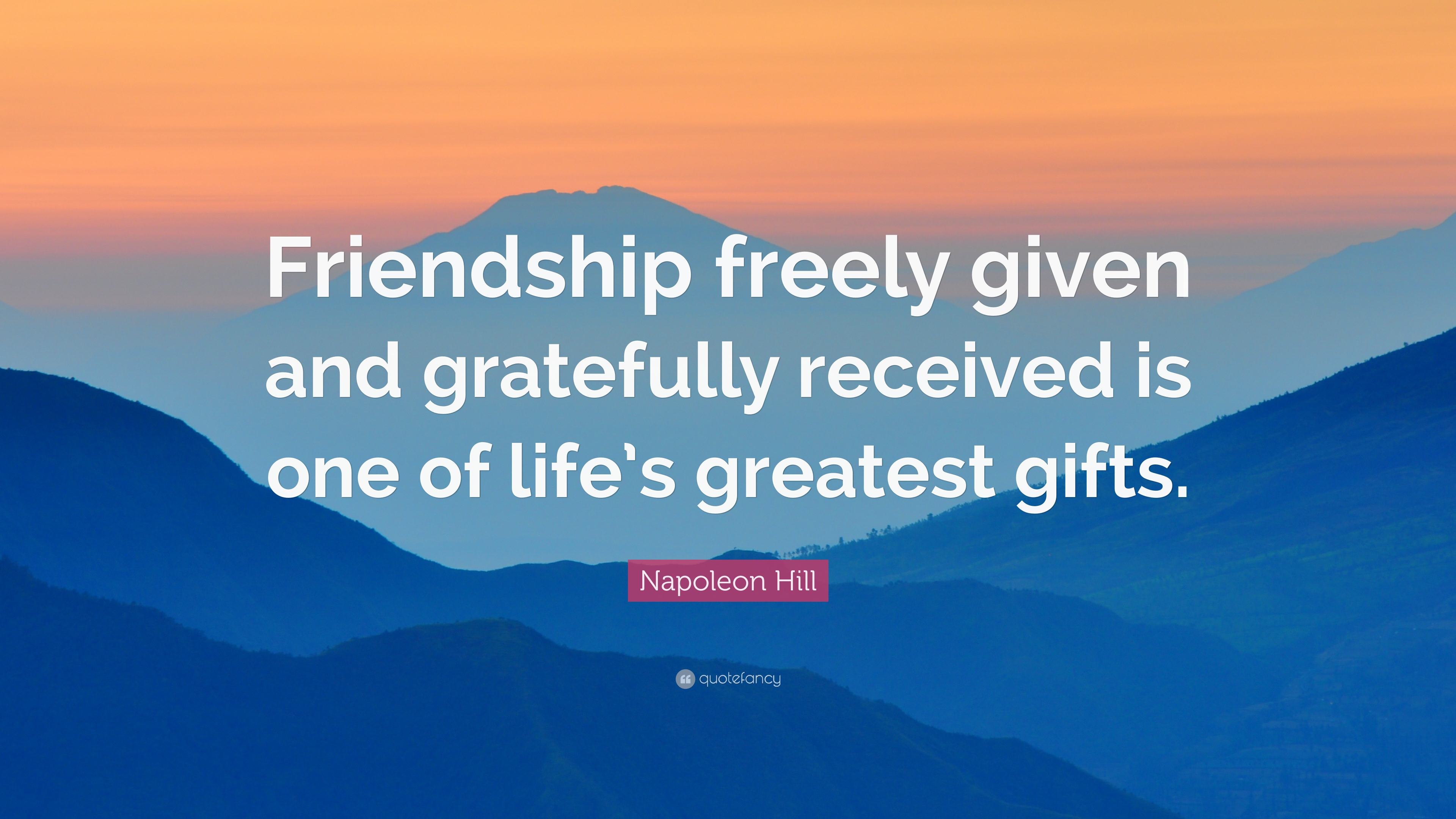 Napoleon Hill Quote: U201cFriendship Freely Given And Gratefully Received Is  One Of Lifeu0027s Greatest