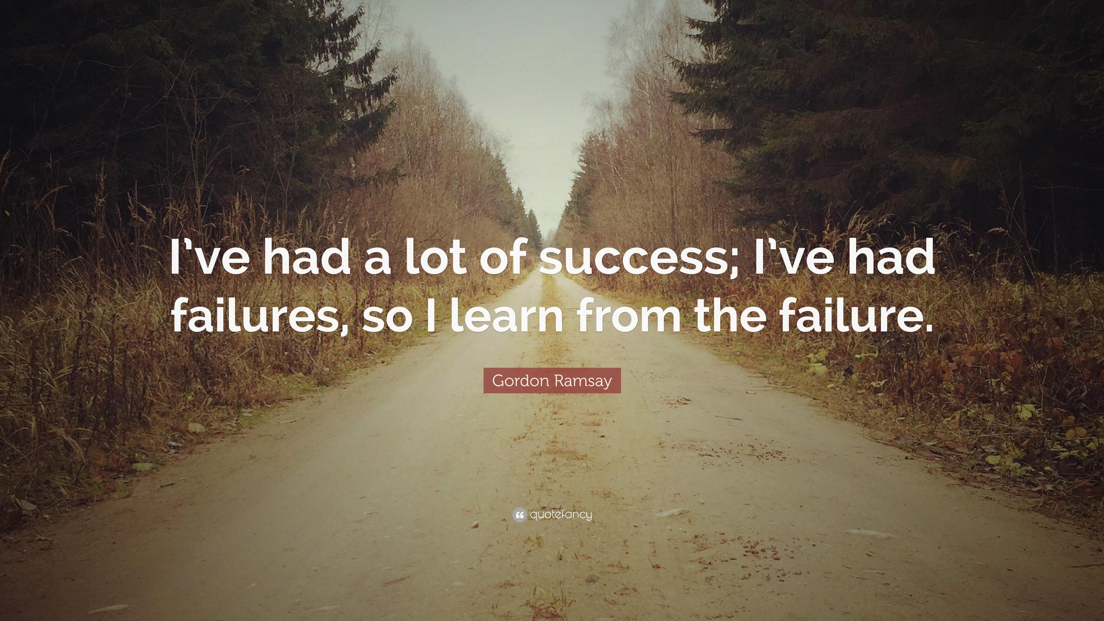 "Gordon Ramsay Inspirational Quotes: Gordon Ramsay Quote: ""I've Had A Lot Of Success; I've Had"