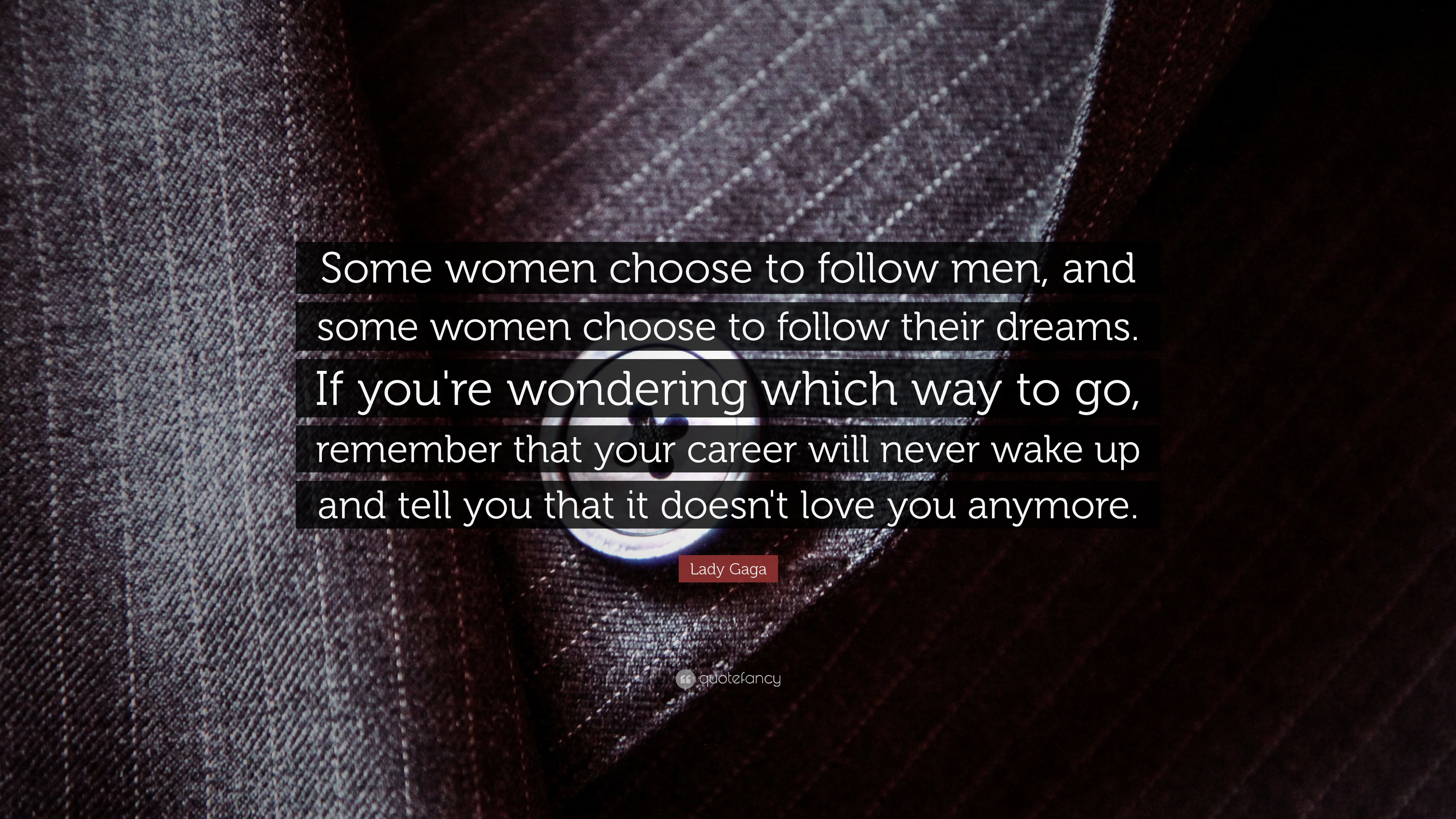 Lady Gaga Quote Some Women Choose To Follow Men And Some Women