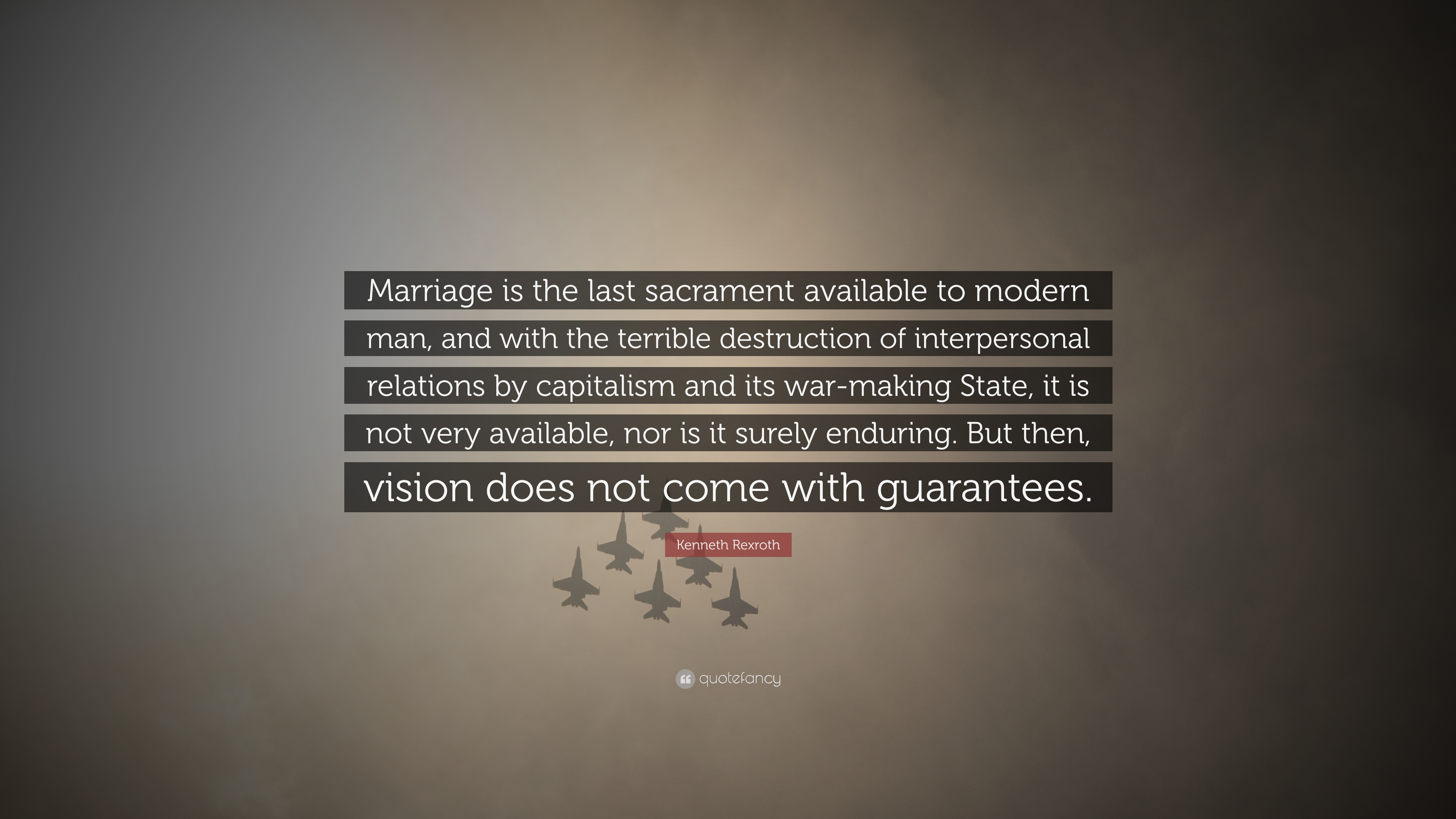Kenneth Rexroth Quote: U201cMarriage Is The Last Sacrament Available To Modern  Man, And