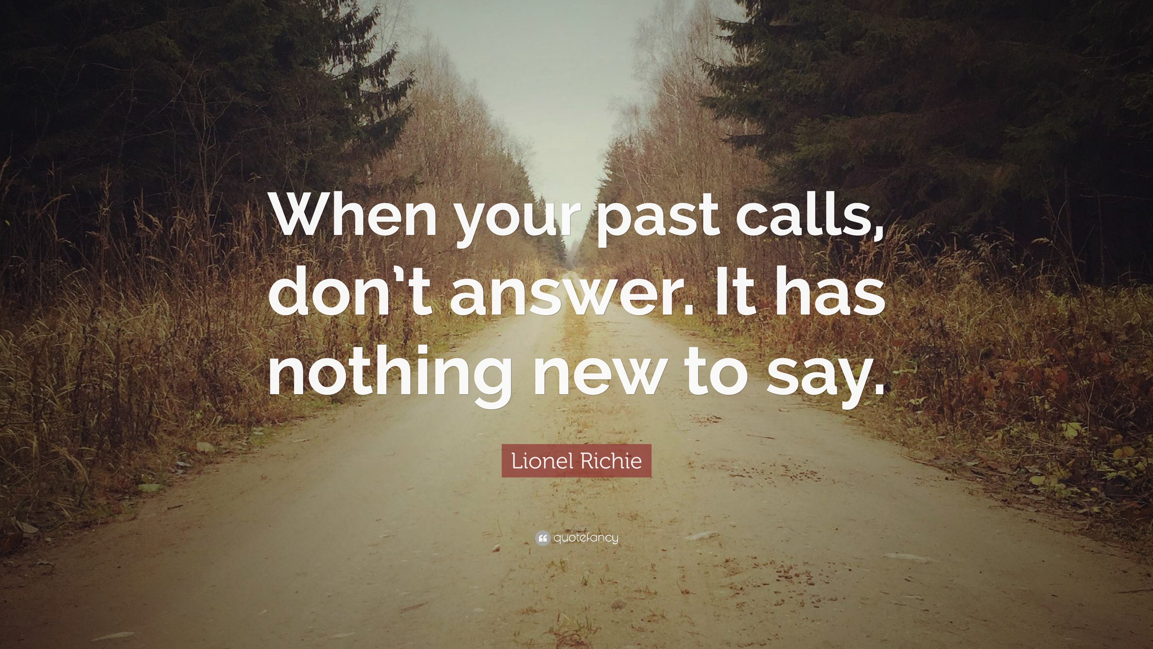 "Quote About Your Past: Lionel Richie Quote: ""When Your Past Calls, Don't Answer"