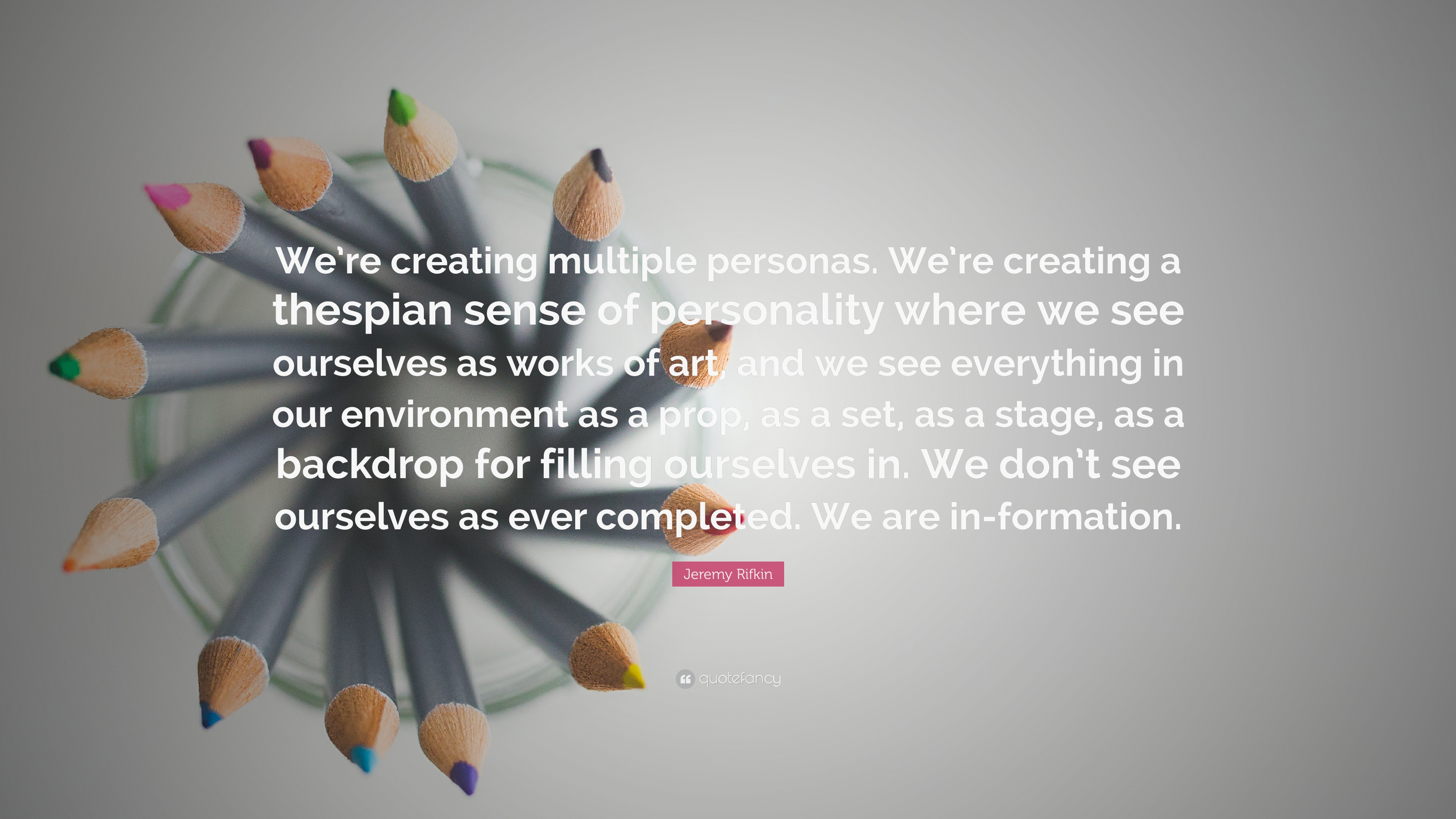 Jeremy Rifkin Quote Were Creating Multiple Personas Were