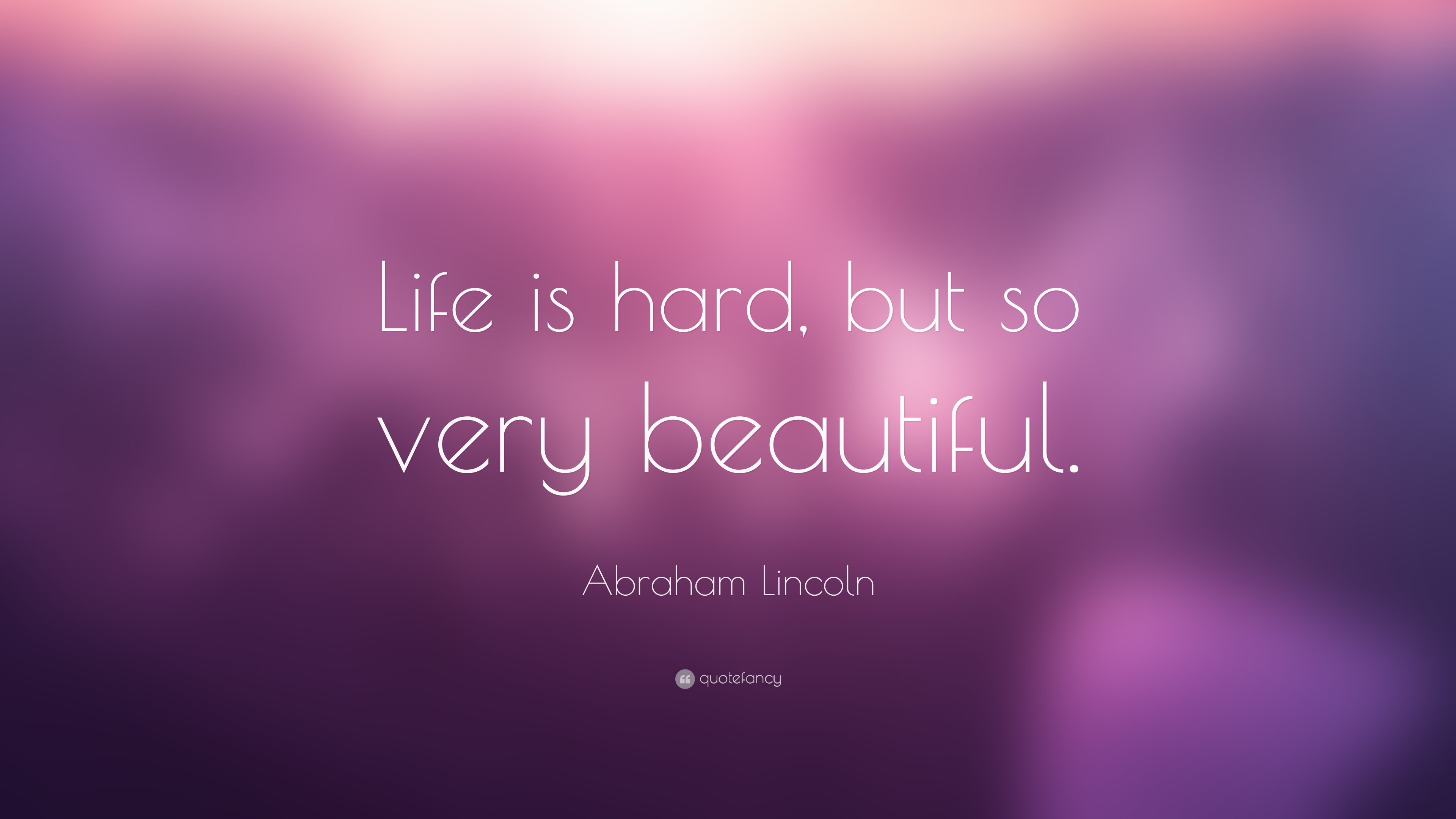 "Life Is Hard Quotes Abraham Lincoln Quote ""Life Is Hard But So Very Beautiful."" 28"