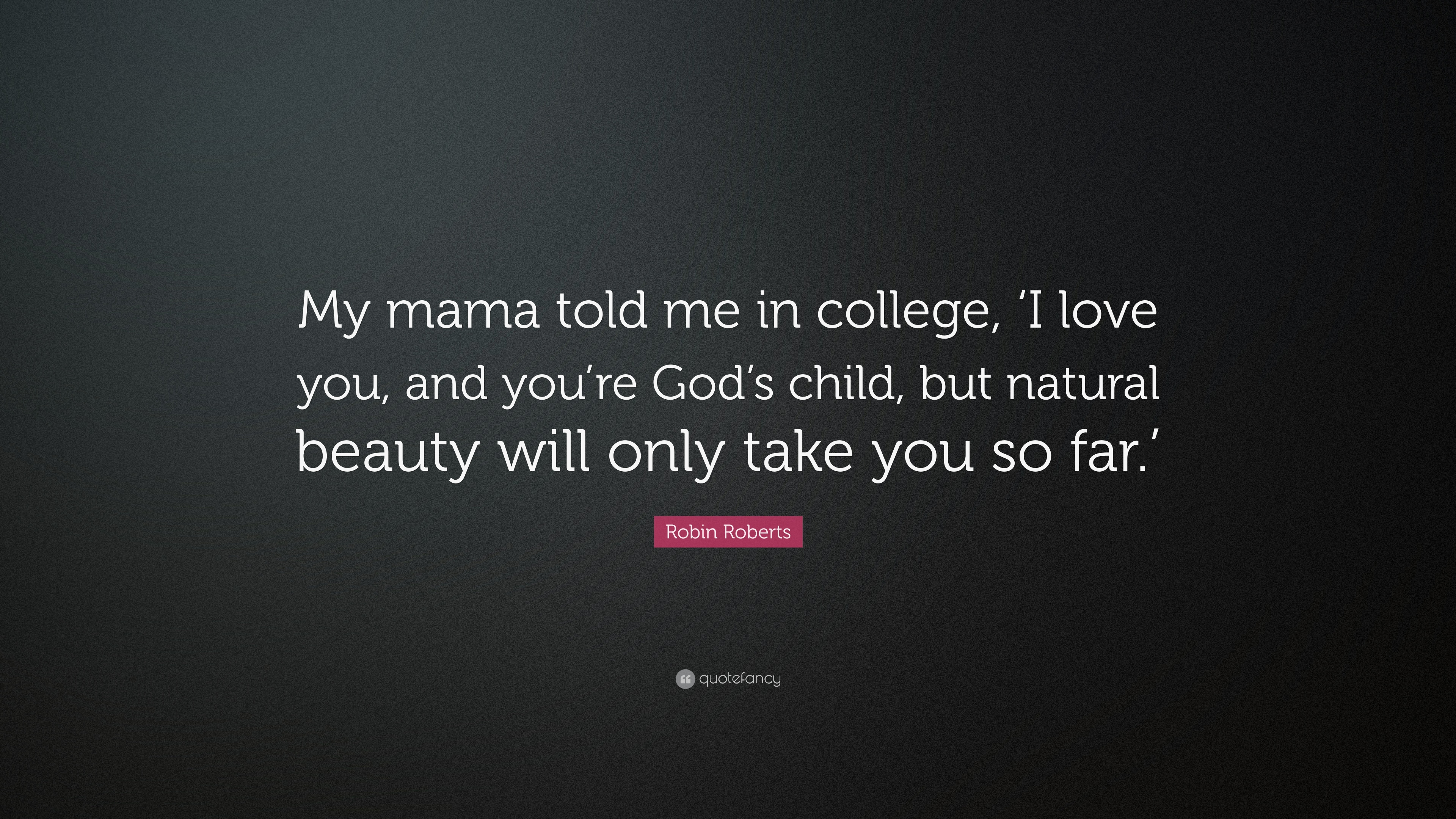 Robin Roberts Quote My Mama Told Me In College I Love You And