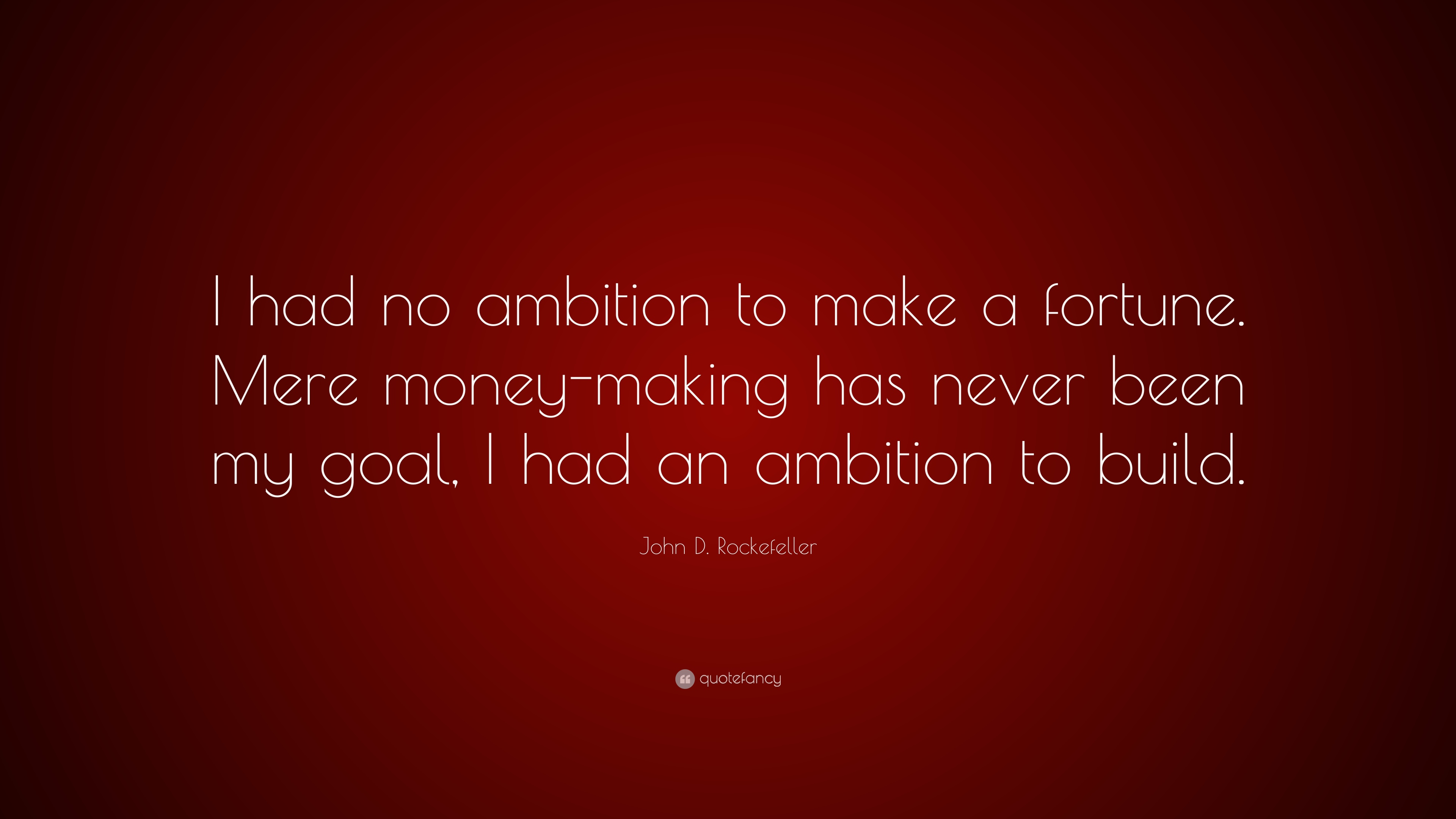 John D Rockefeller Quote I Had No Ambition To Make A Fortune