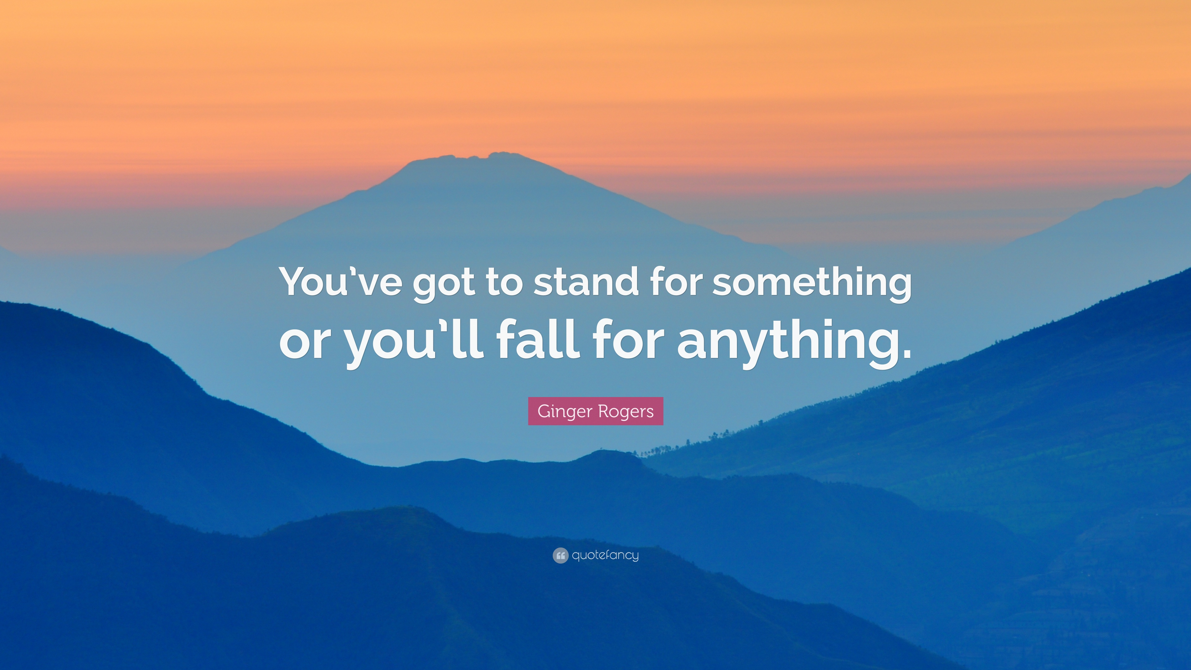 Ginger Rogers Quote Youve Got To Stand For Something Or Youll