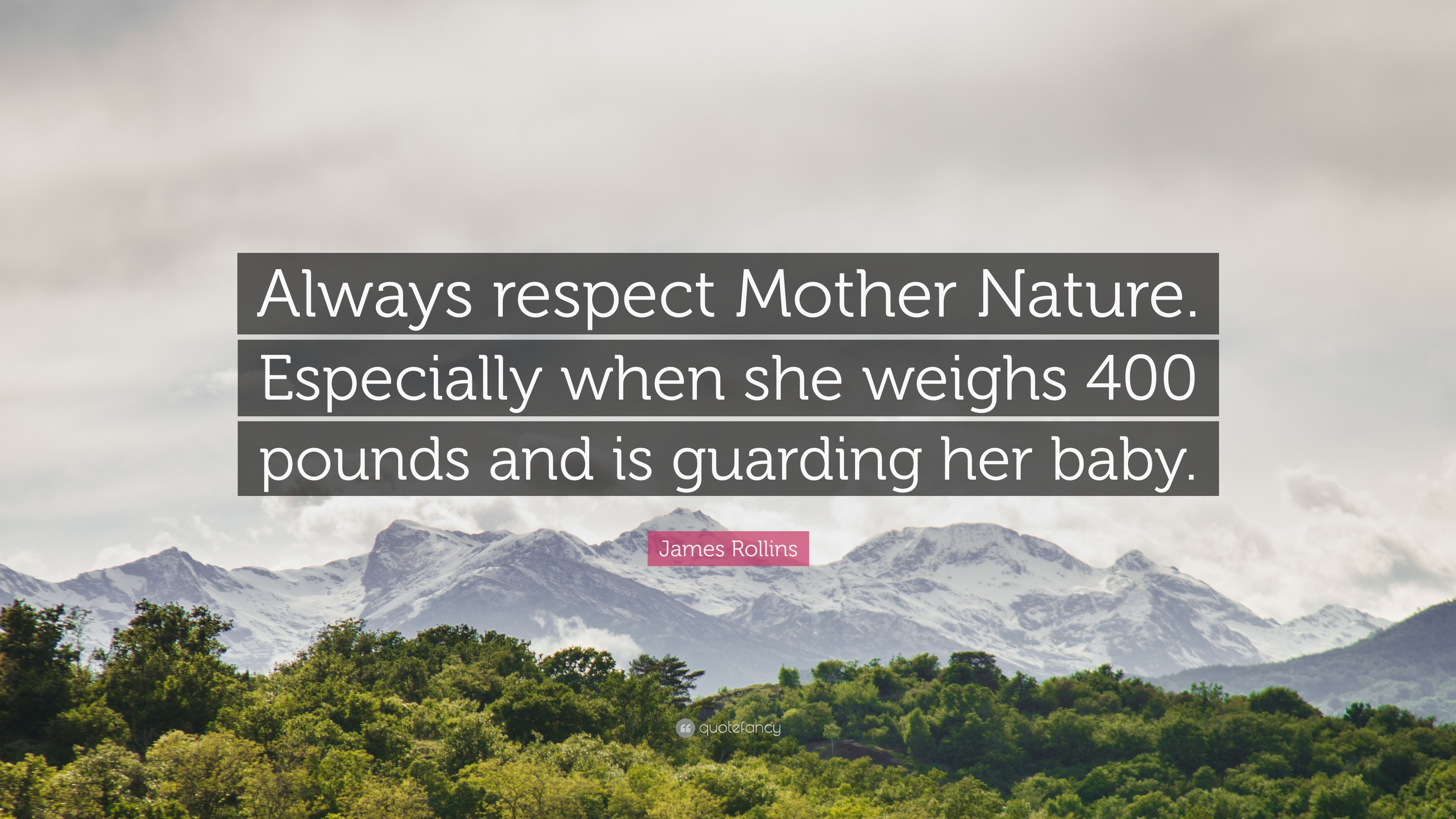 James Rollins Quote Always Respect Mother Nature Especially When