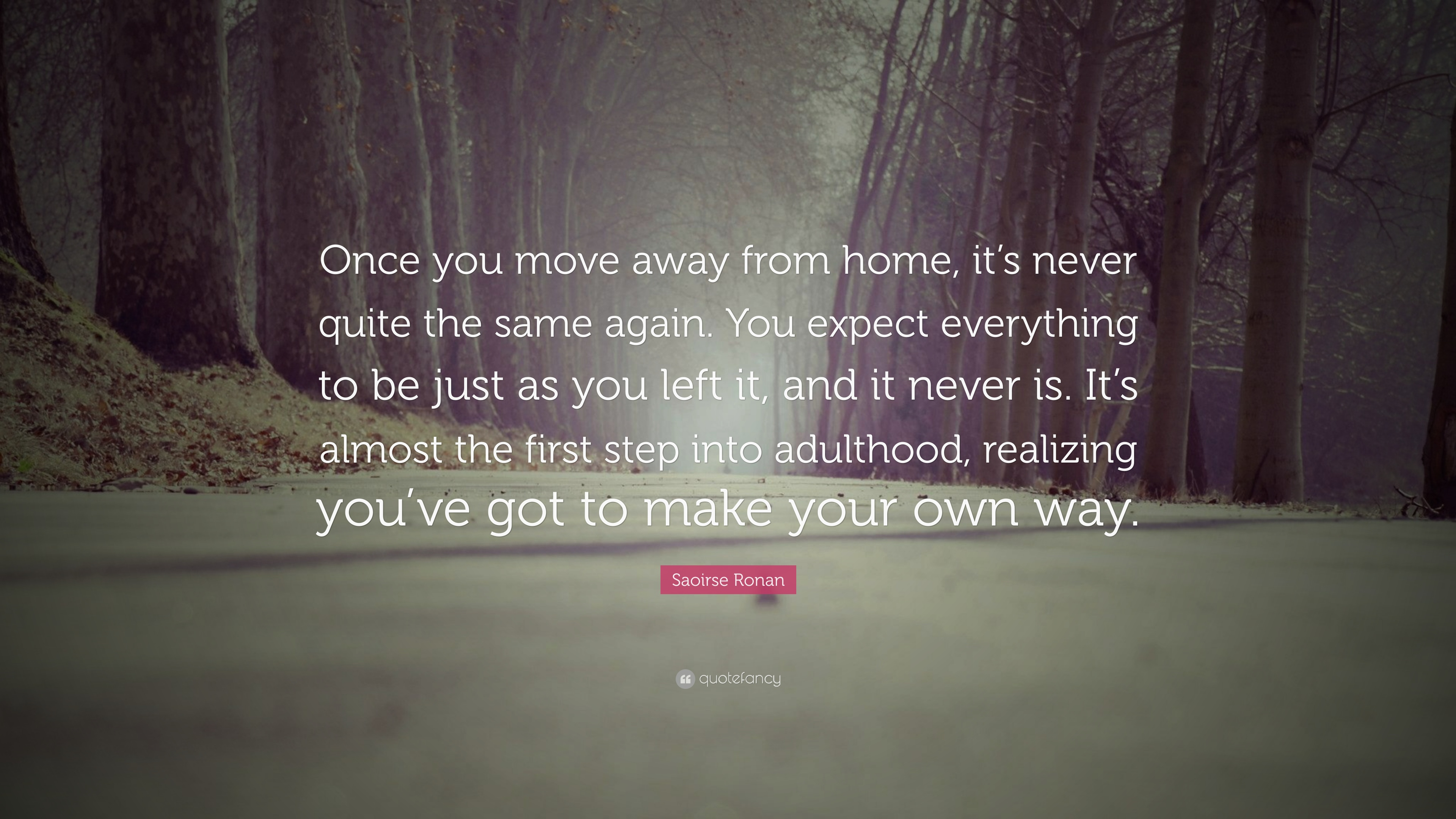 Saoirse Ronan Quote Once You Move Away From Home Its Never Quite