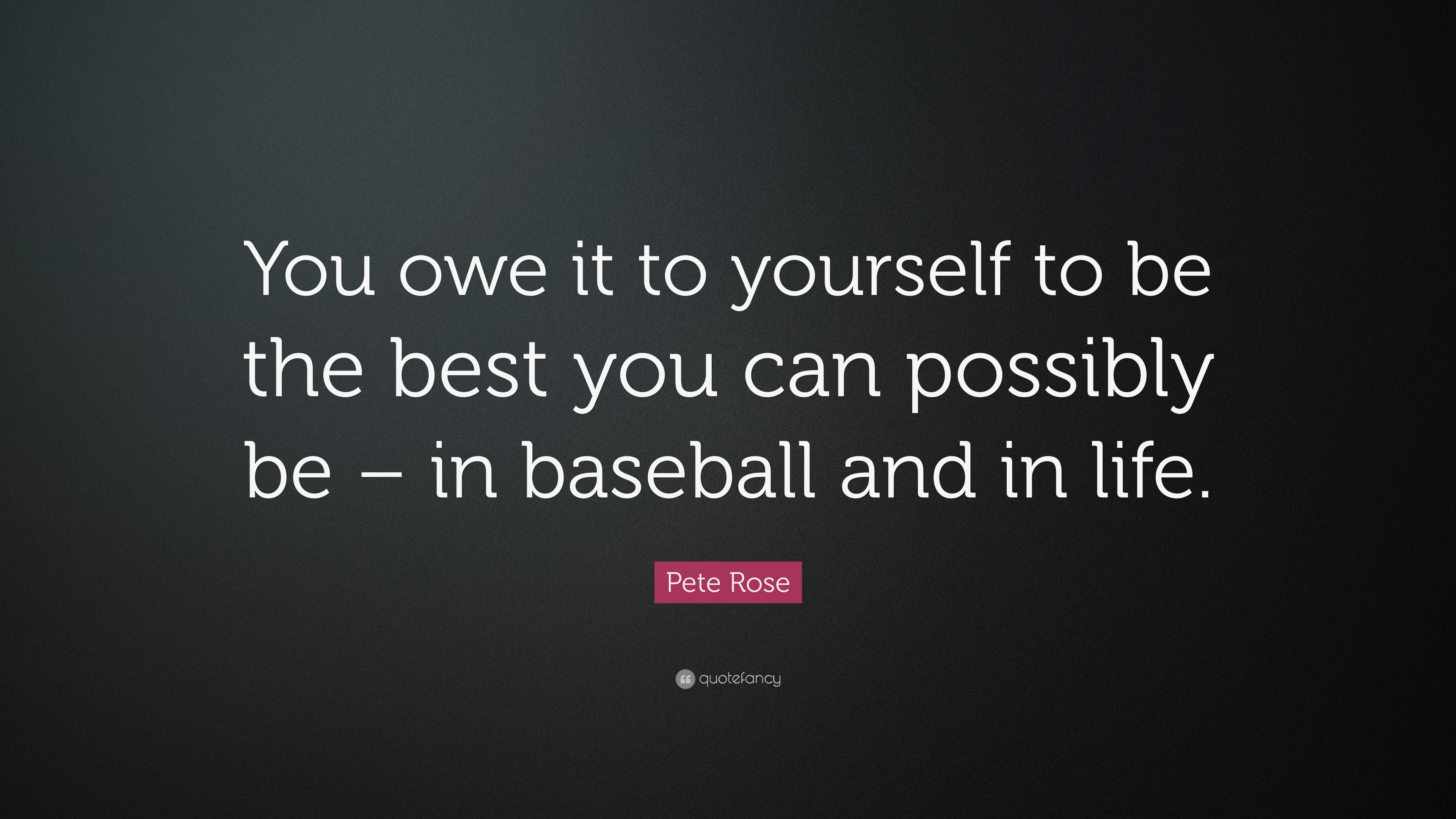 "Baseball Life Quotes Pete Rose Quote ""You Owe It To Yourself To Be The Best You Can"