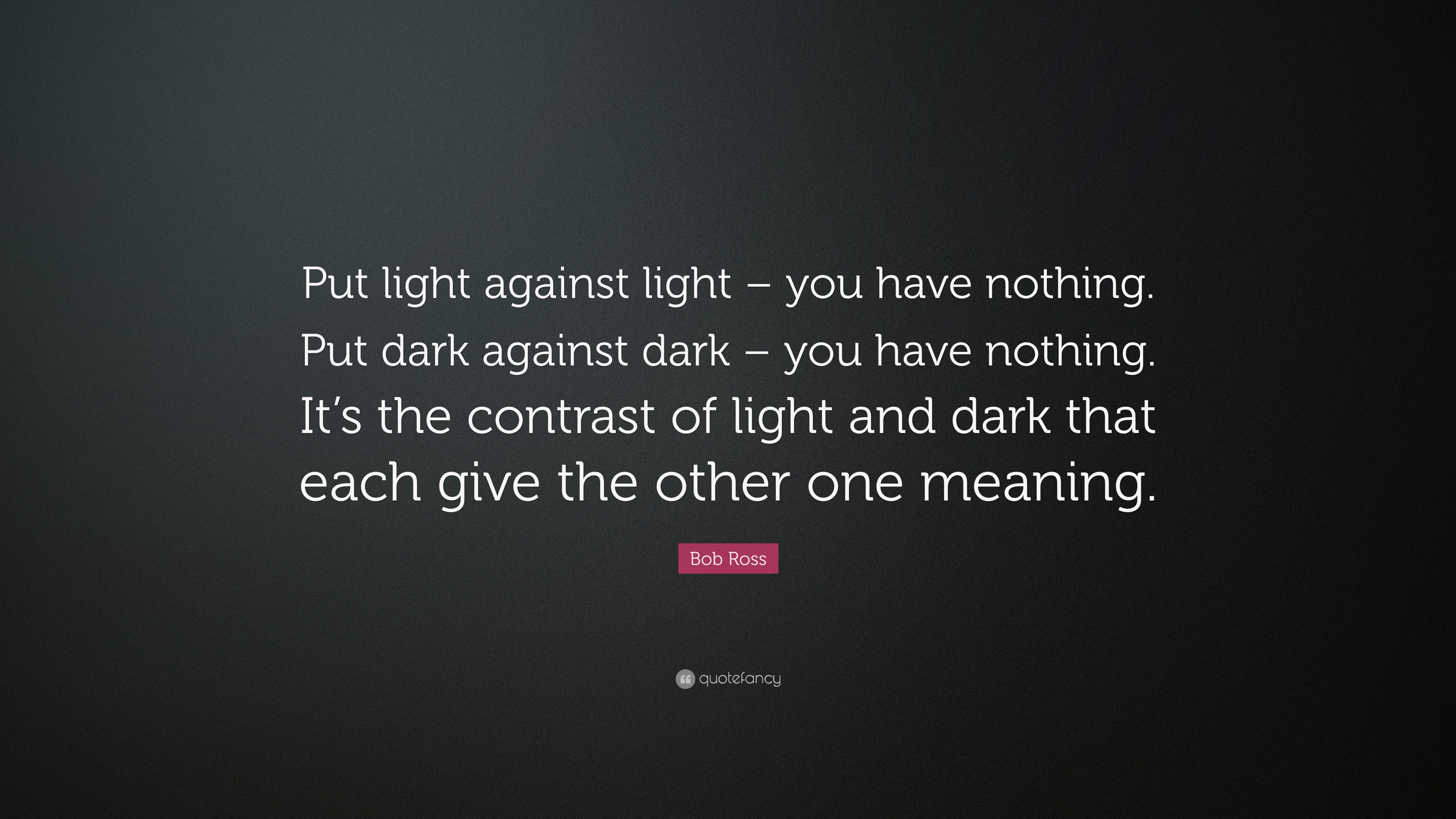 "Light And Dark Quotes Bob Ross Quote ""Put Light Against Light  You Have Nothingput"