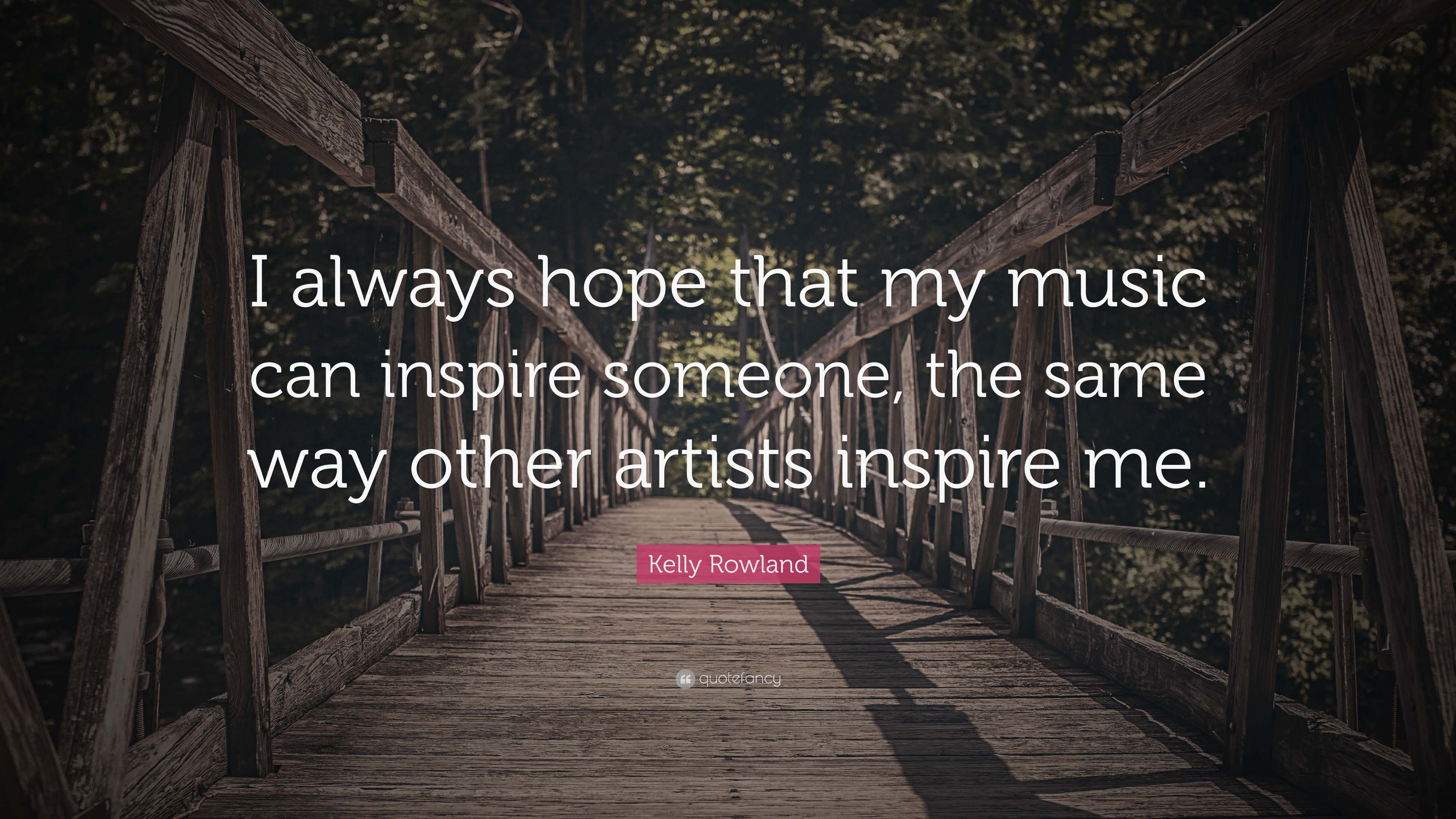Kelly Rowland Quote: U201cI Always Hope That My Music Can Inspire Someone, The