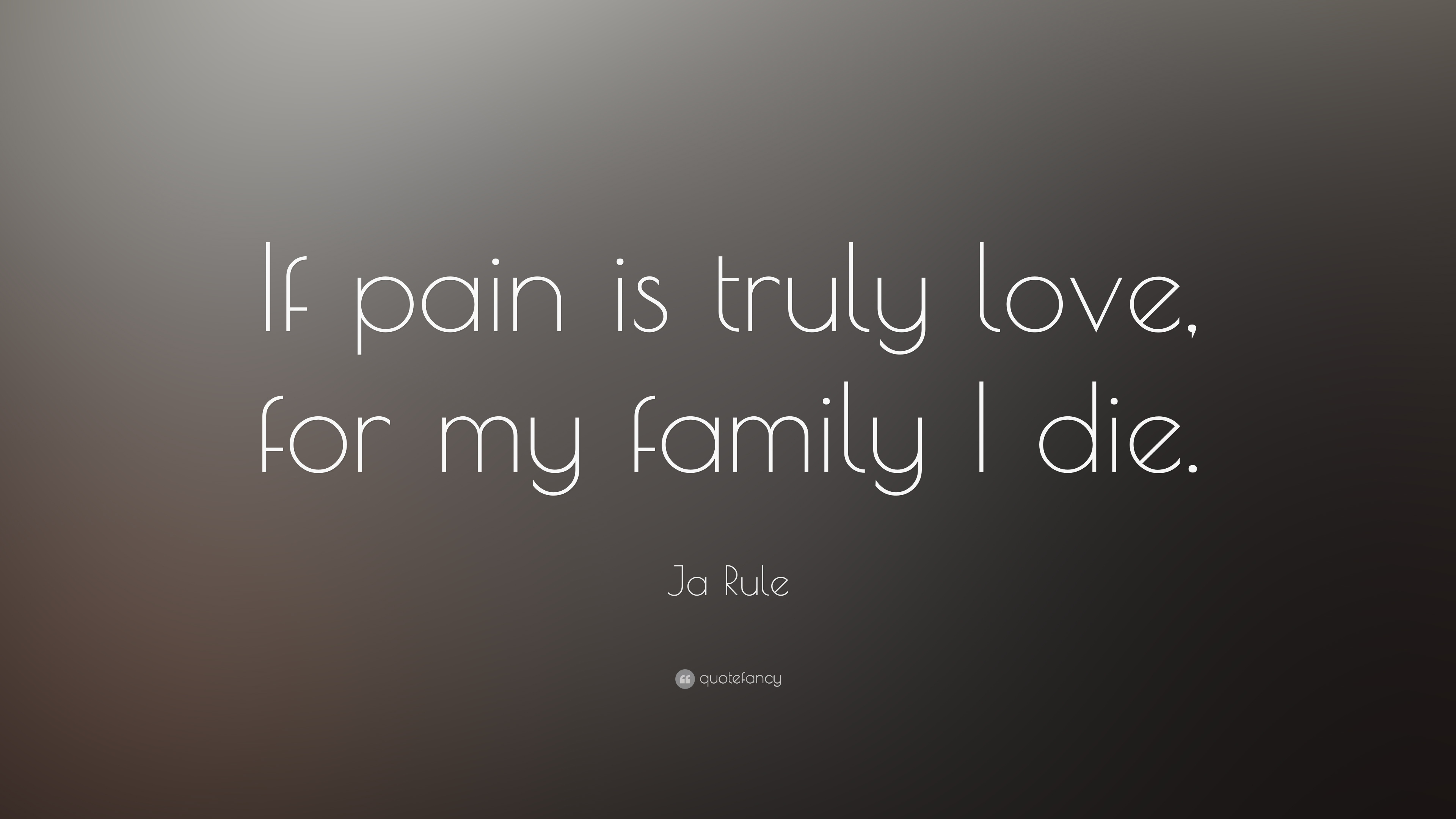 """Ja Rule Love Quotes Cheap ja rule quote: """"if pain is truly love, for my family i die."""" (7"""