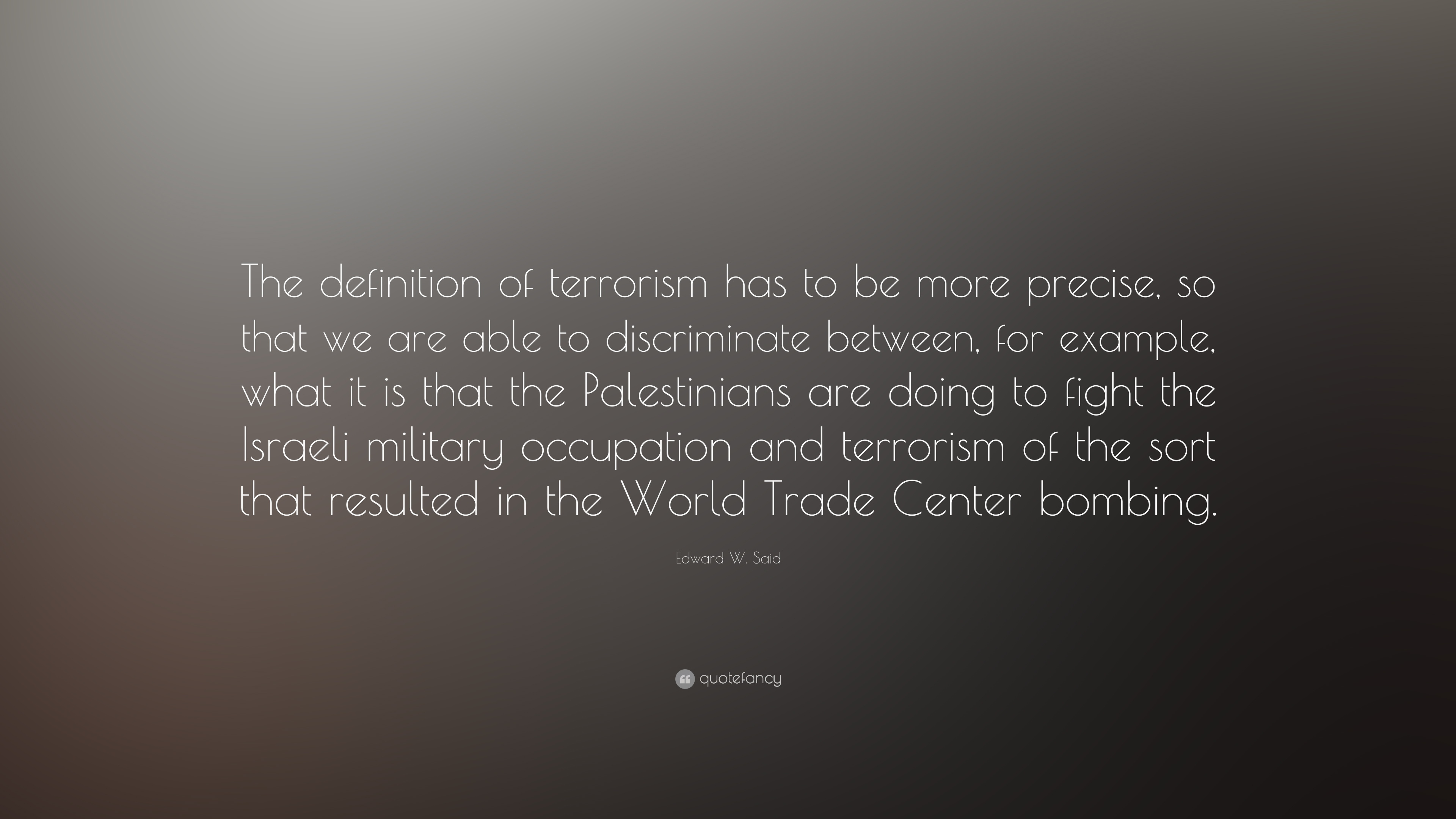 "Quotes Definition Edward Wsaid Quote ""The Definition Of Terrorism Has To Be More"