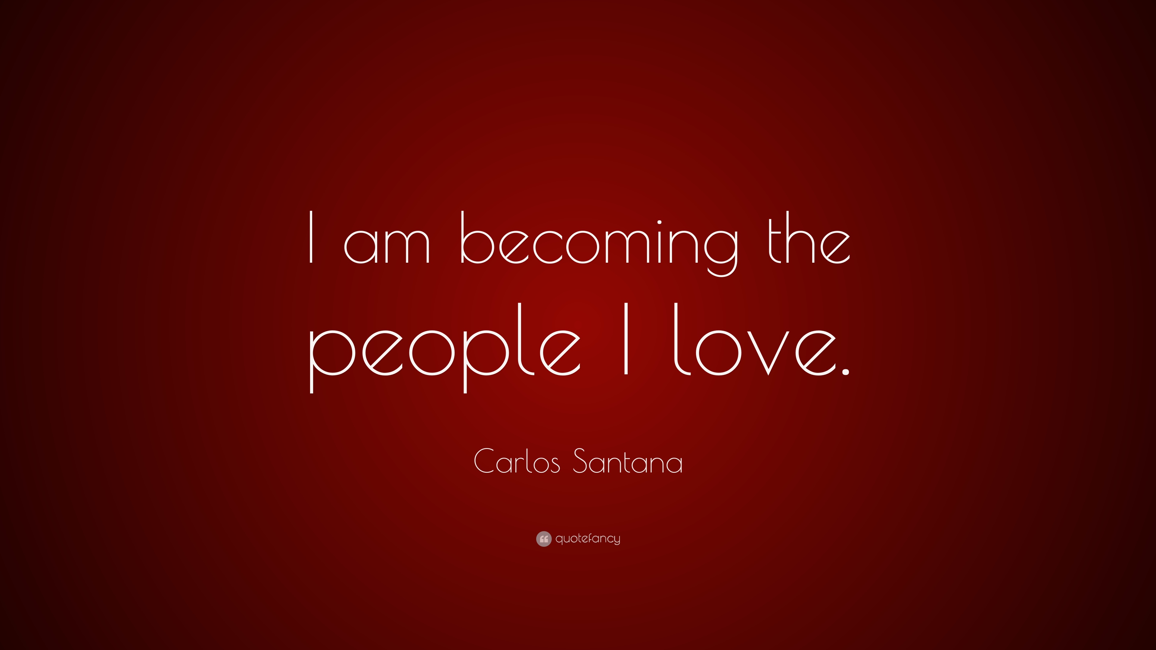 Carlos Santana Quote I Am Becoming The People I Love 7