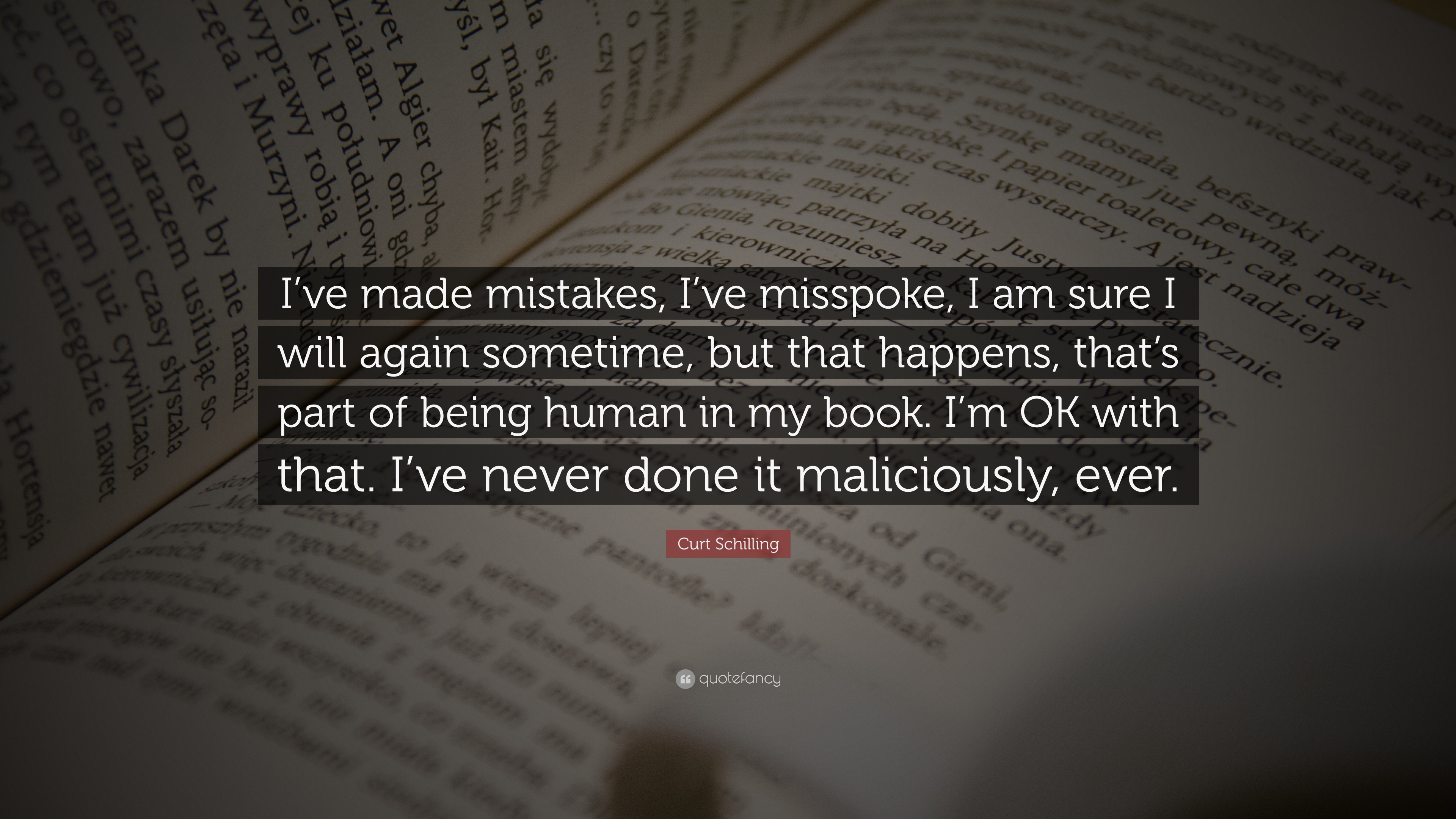 Curt Schilling Quote Ive Made Mistakes Ive Misspoke I Am Sure