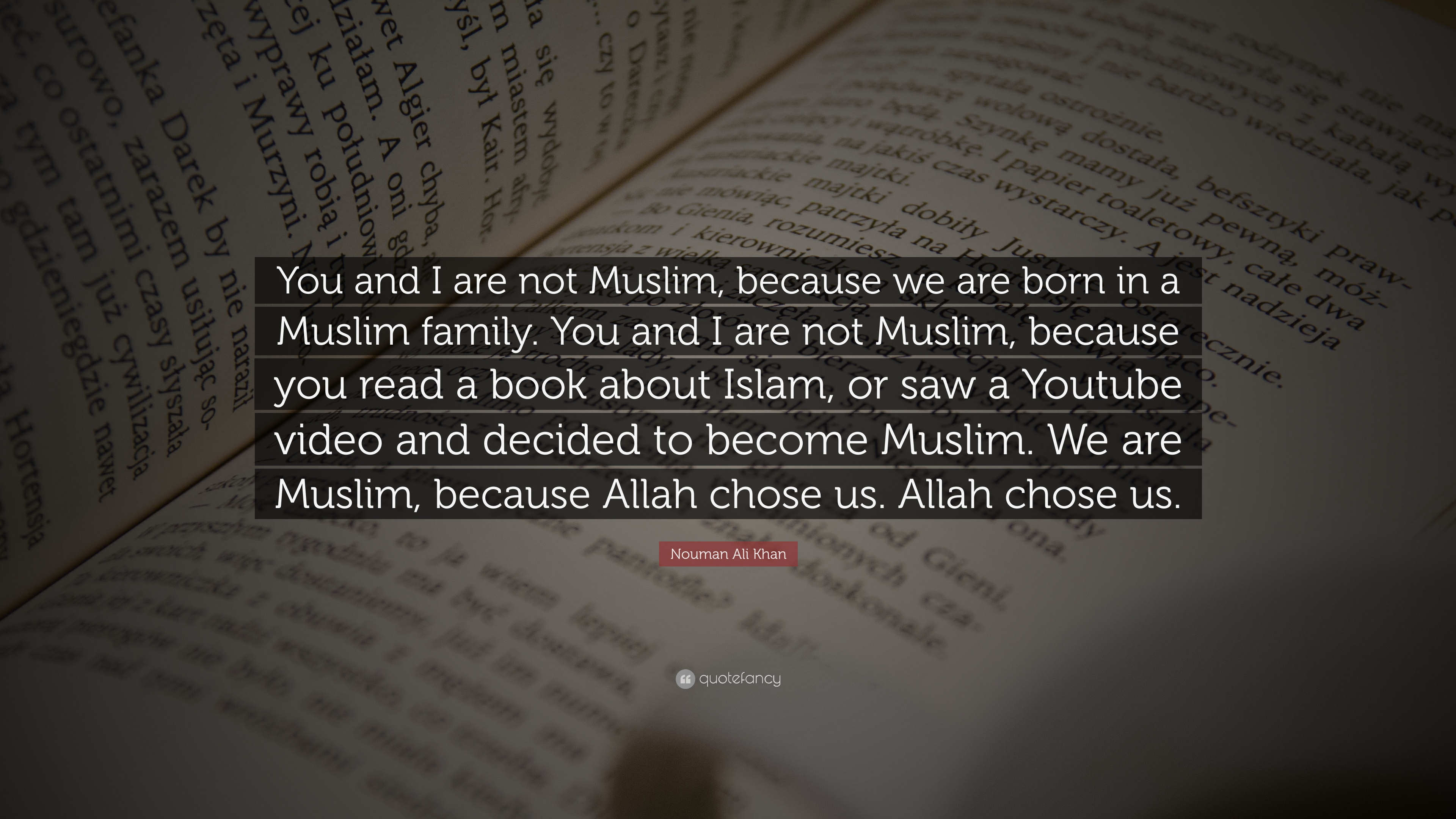Nouman Ali Khan Quote You And I Are Not Muslim Because We Are