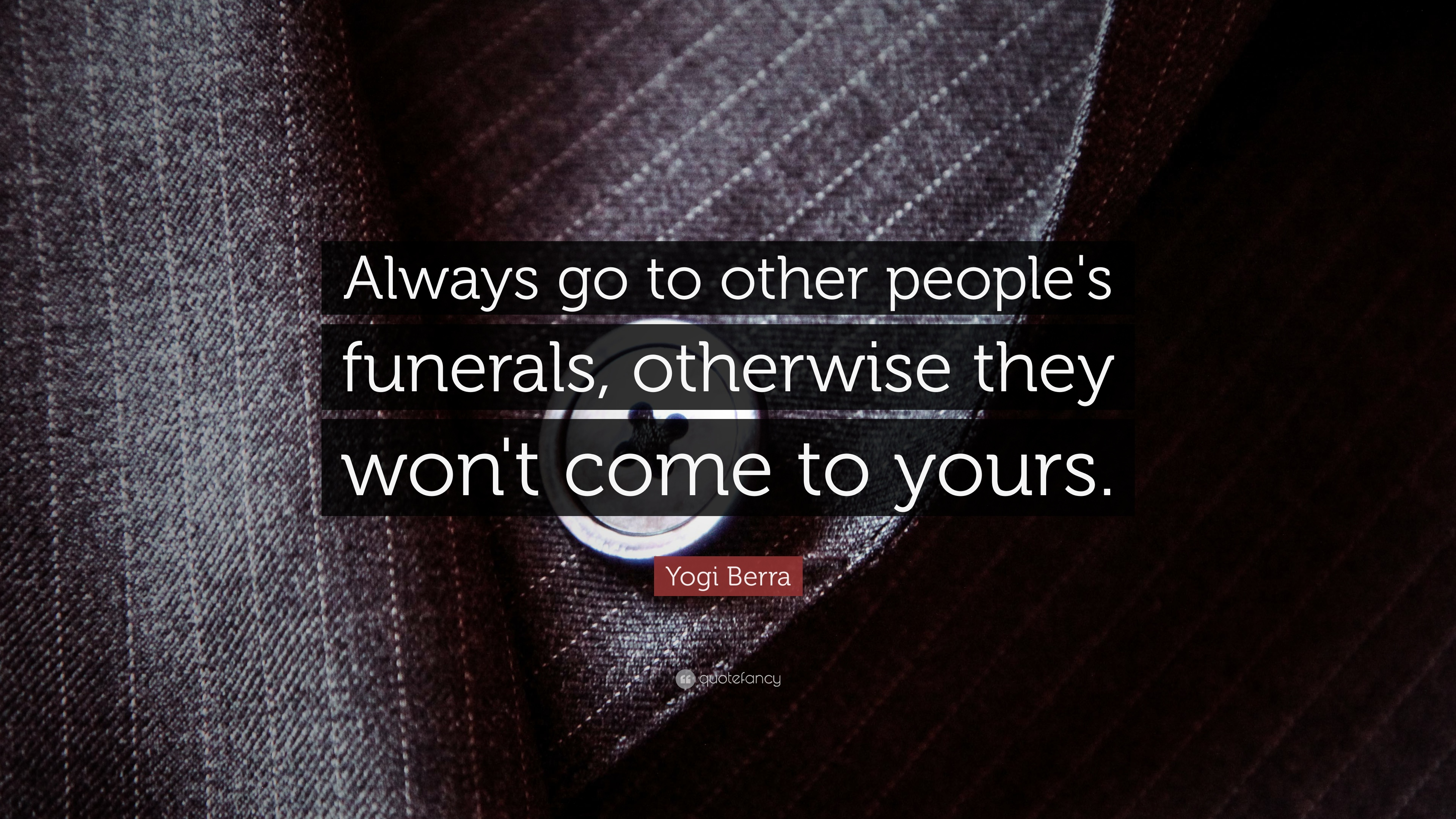 """Quotes For Funerals Yogi Berra Quote """"Always Go To Other People's Funerals Otherwise"""