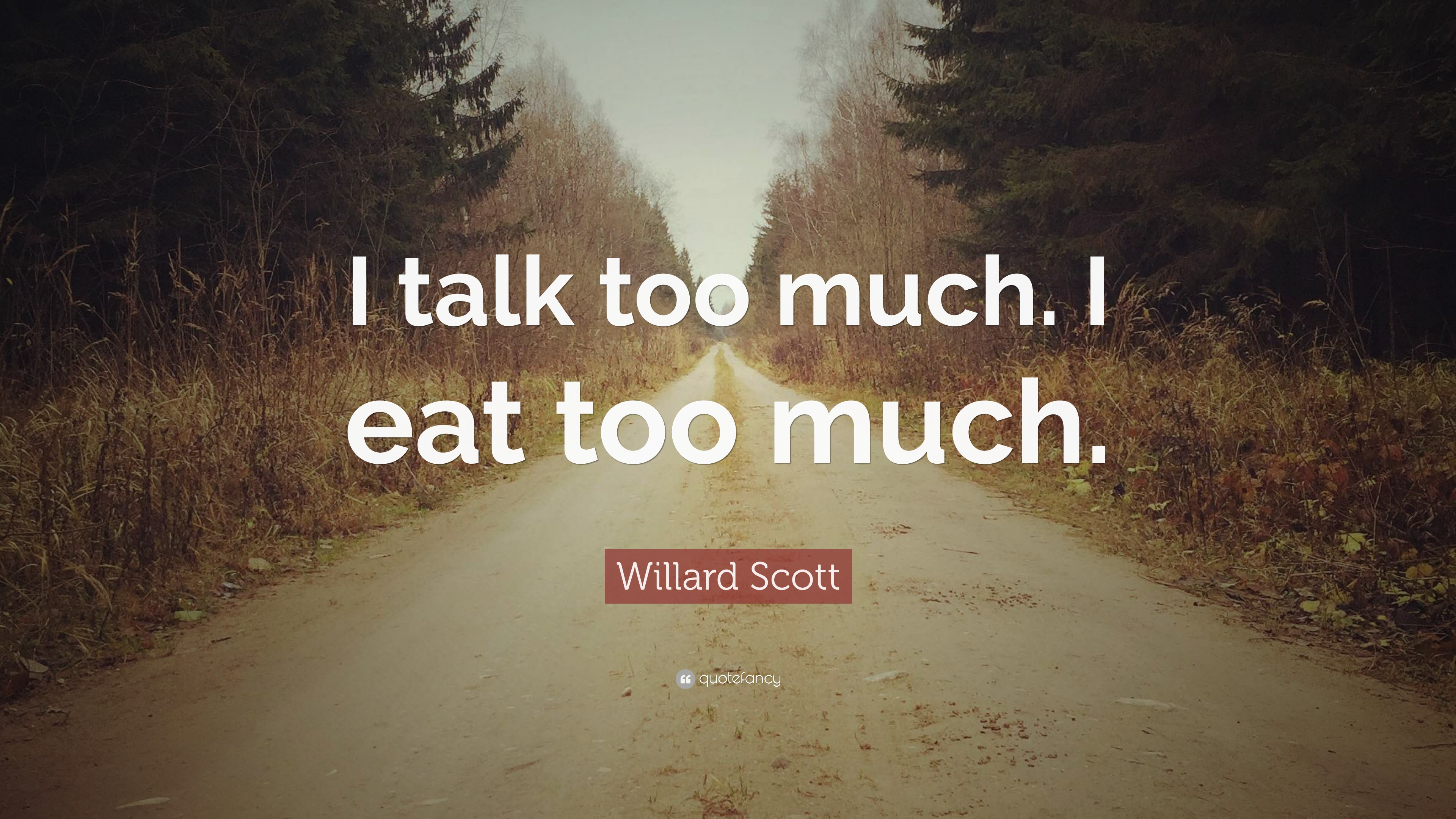 "Quotes On Talking Too Much: Willard Scott Quote: ""I Talk Too Much. I Eat Too Much"