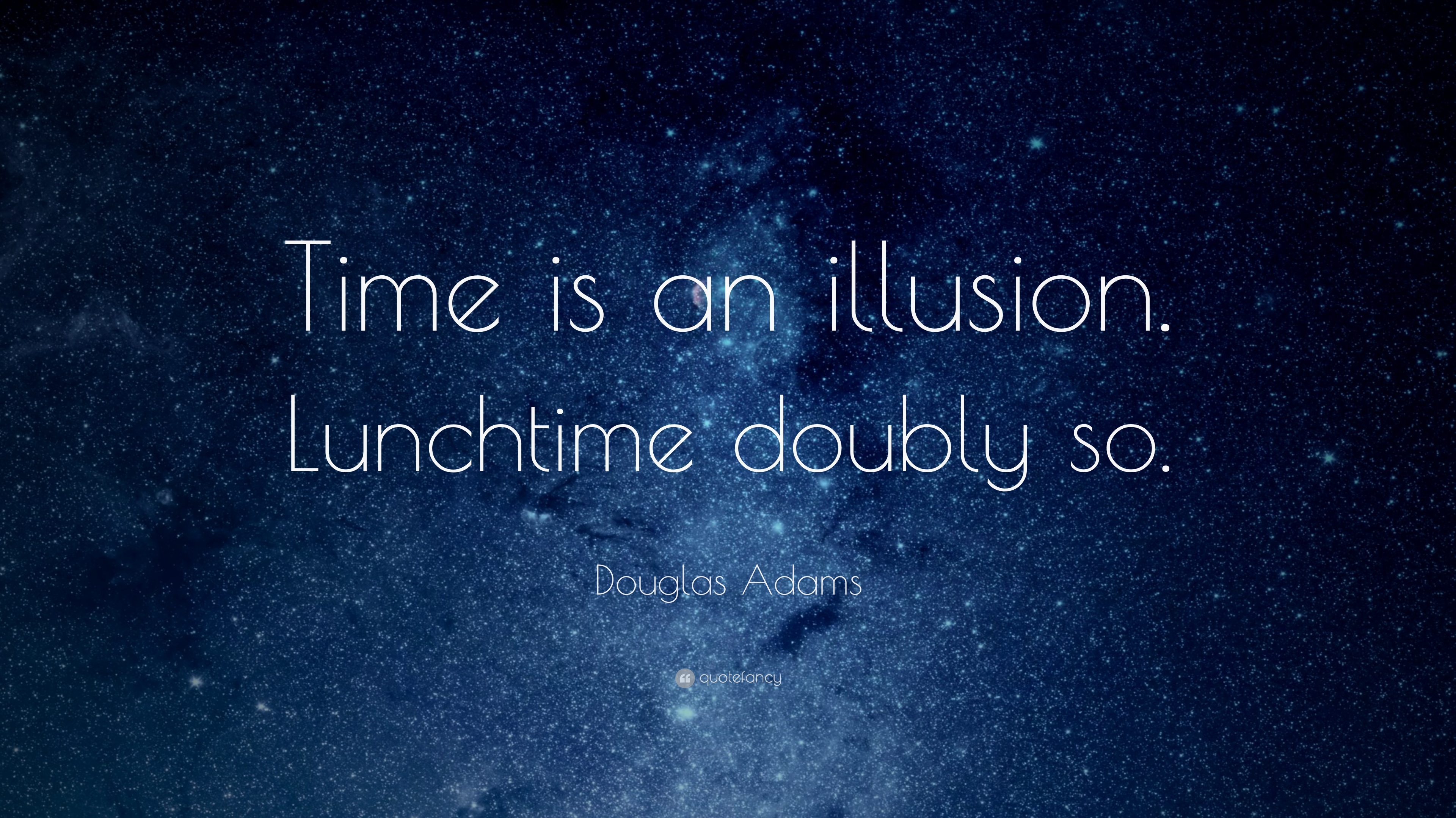"Douglas Adams Quote: ""Time Is An Illusion. Lunchtime"