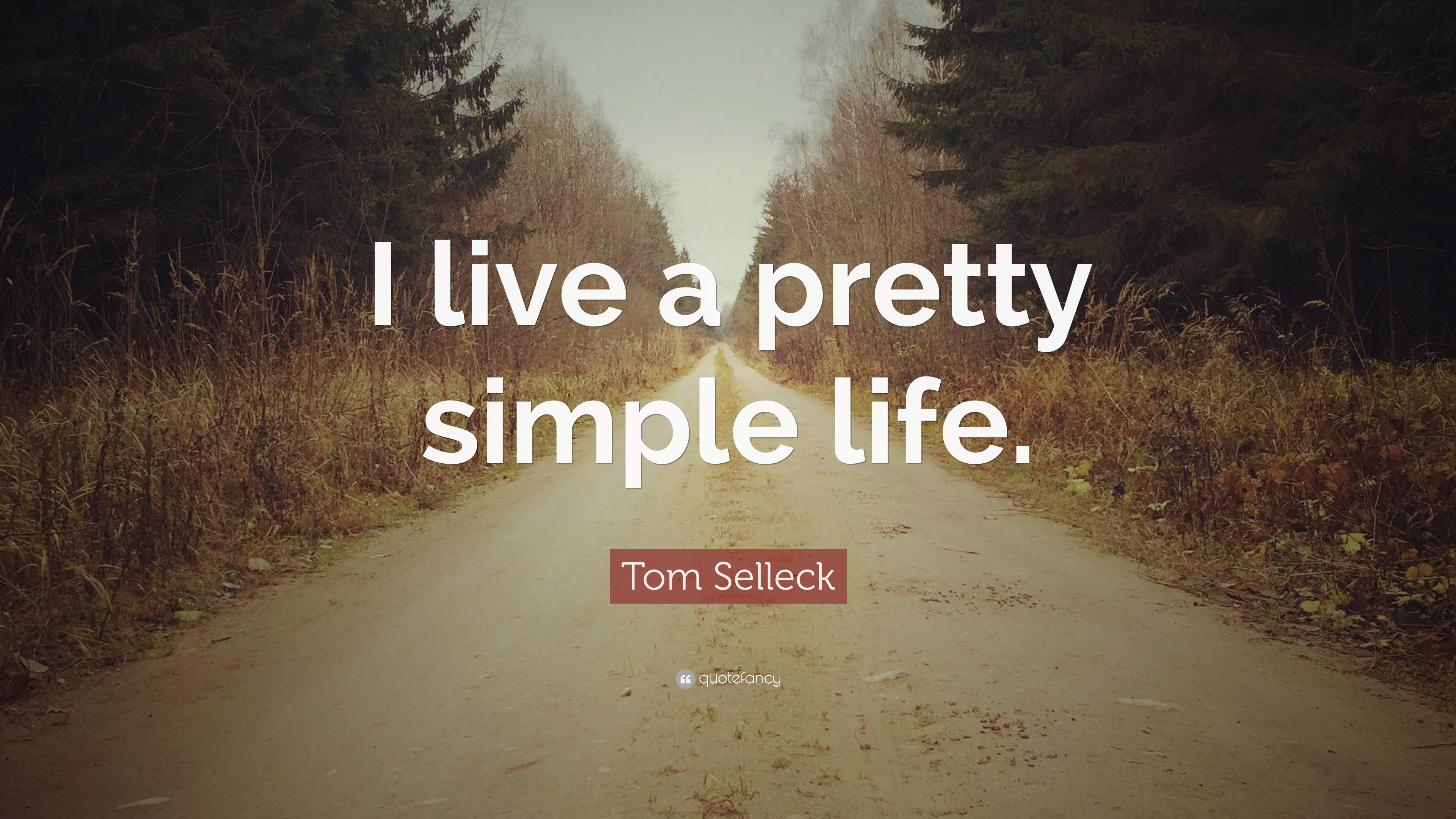 """Quotes About A Simple Life: Tom Selleck Quote: """"I Live A Pretty Simple Life."""" (12"""