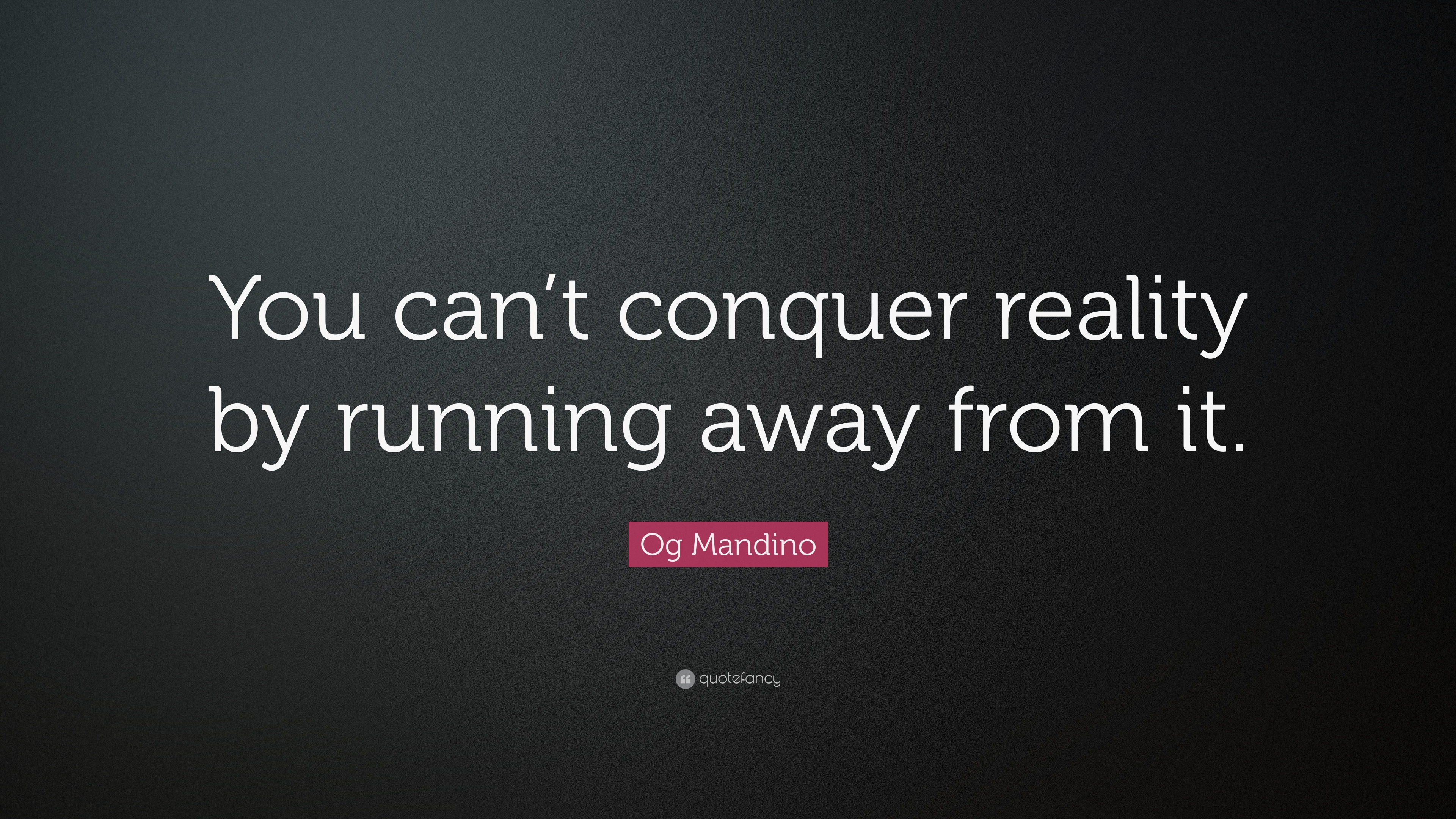 "Running Away Quotes Pleasing Og Mandino Quote ""You Can't Conquer Realityrunning Away From"