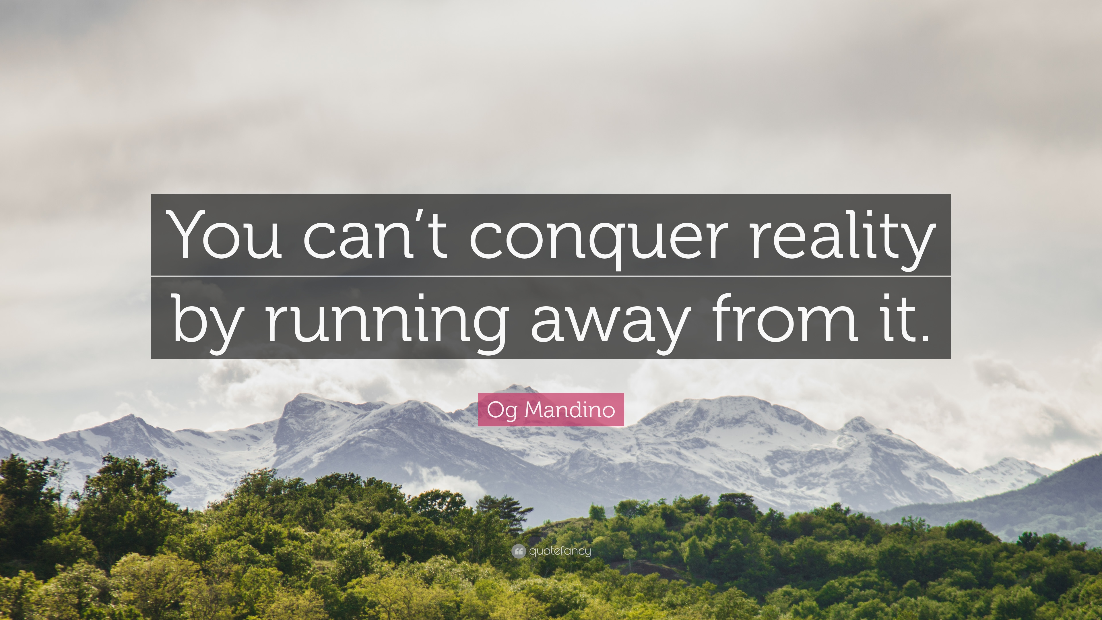 """Running Away Quotes Og Mandino Quote """"You Can't Conquer Realityrunning Away From"""