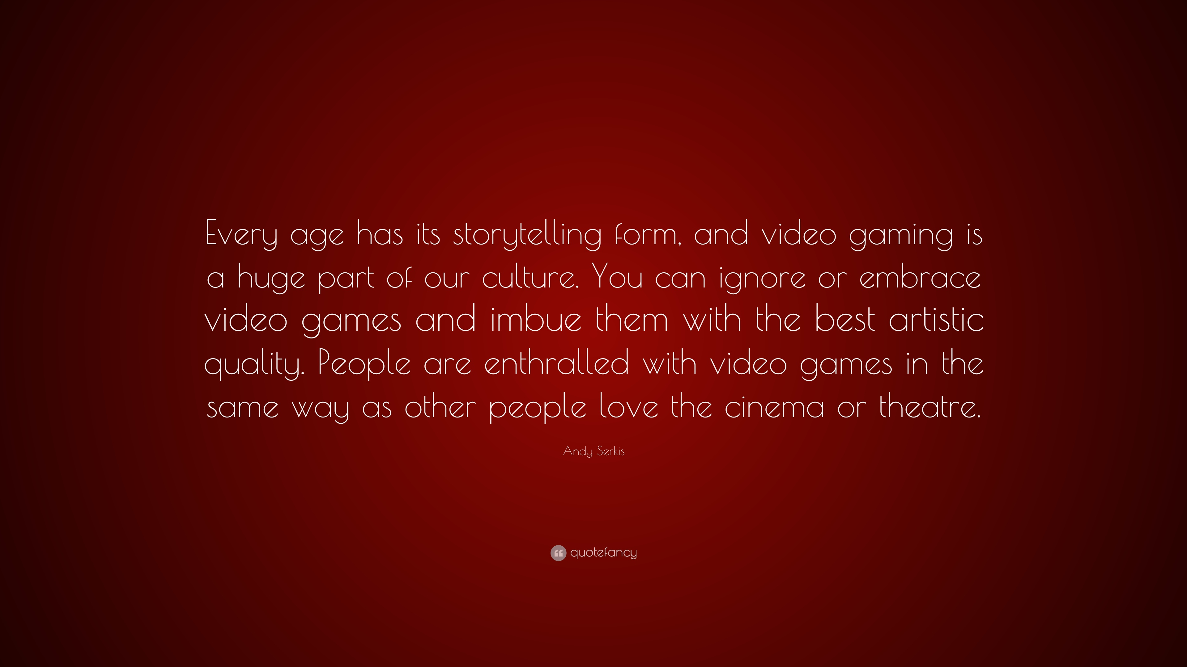 "Andy Serkis Quote: ""Every age has its storytelling form, and ..."