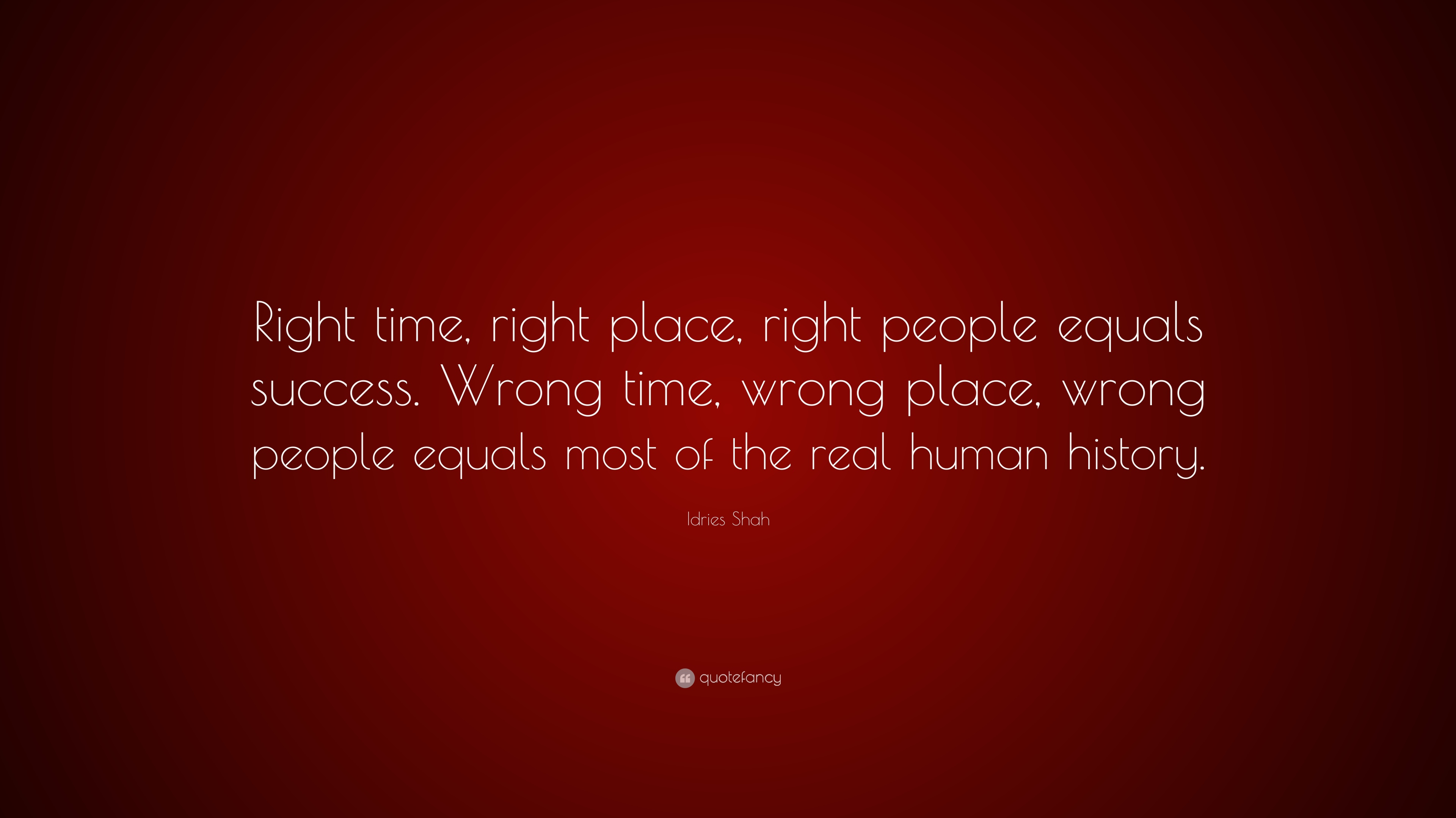 Idries Shah Quote Right Time Right Place Right People Equals