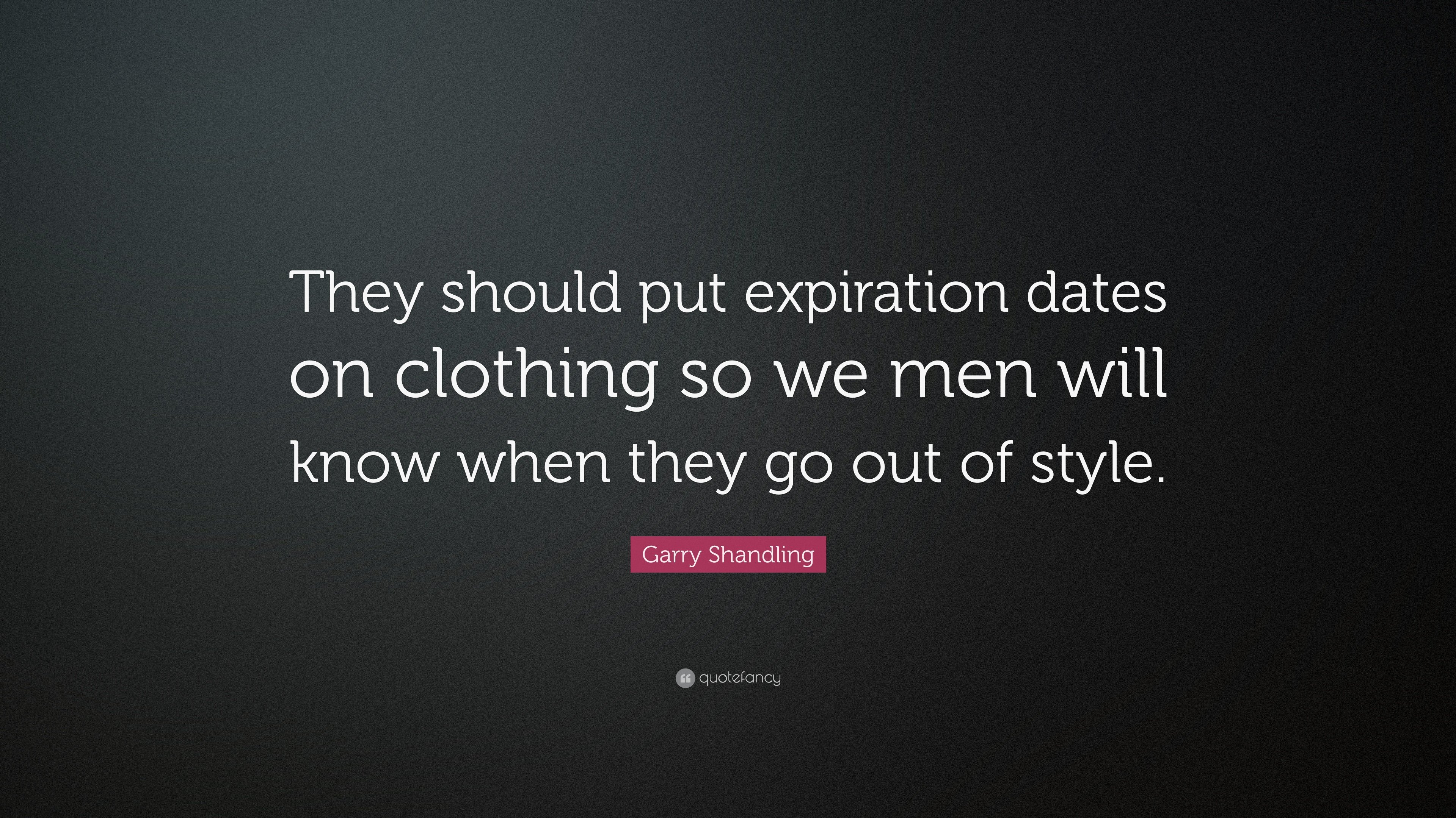 """Garry Shandling Quote: """"They Should Put Expiration Dates"""