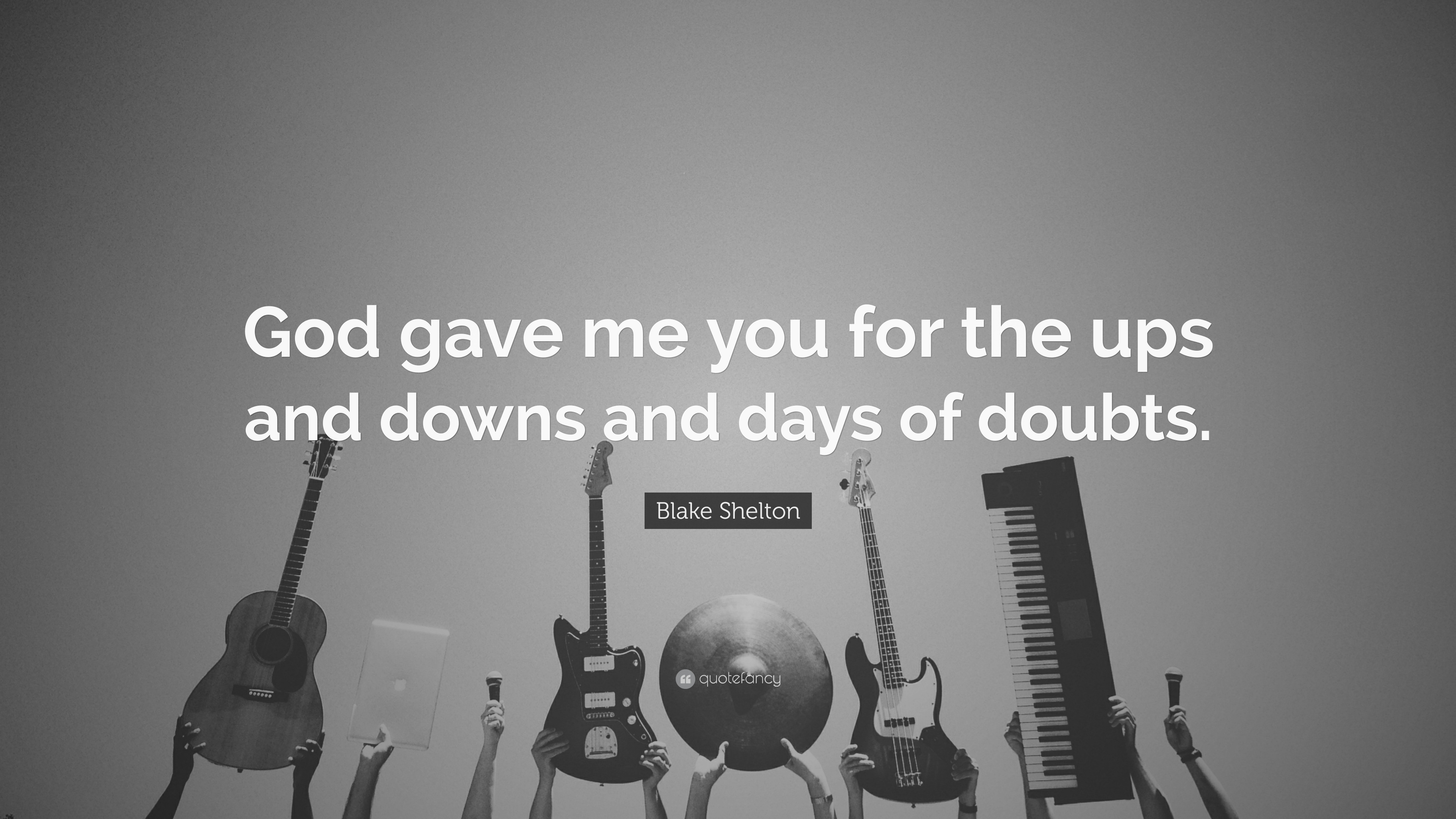 Blake Shelton Quote God Gave Me You For The Ups And Downs And Days