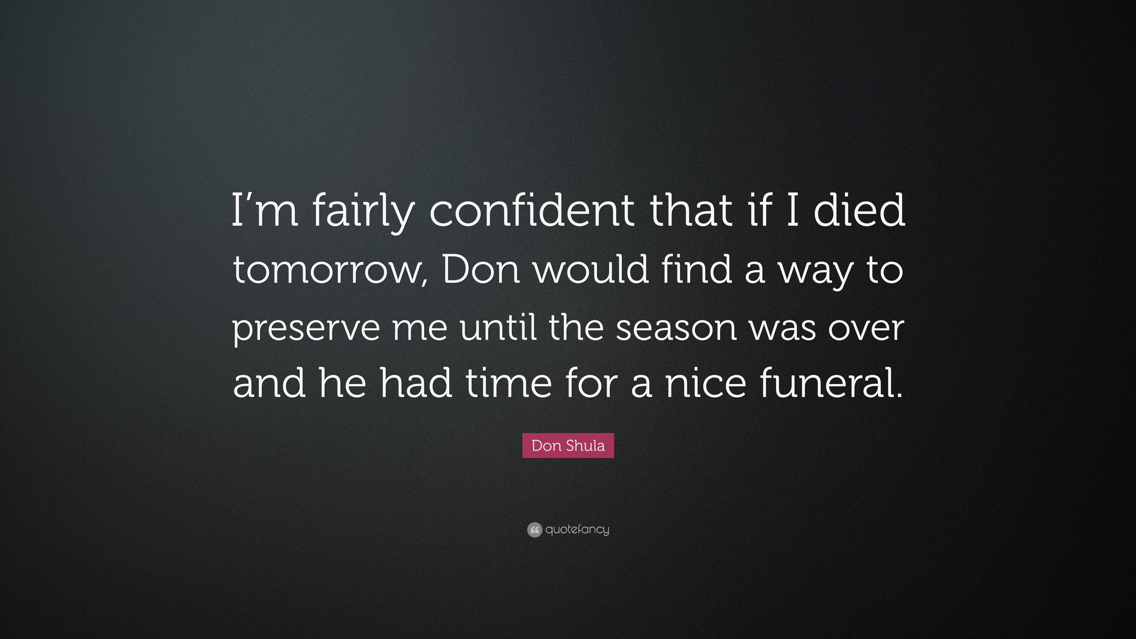 """Don Shula Quote: """"I'm Fairly Confident That If I Died"""
