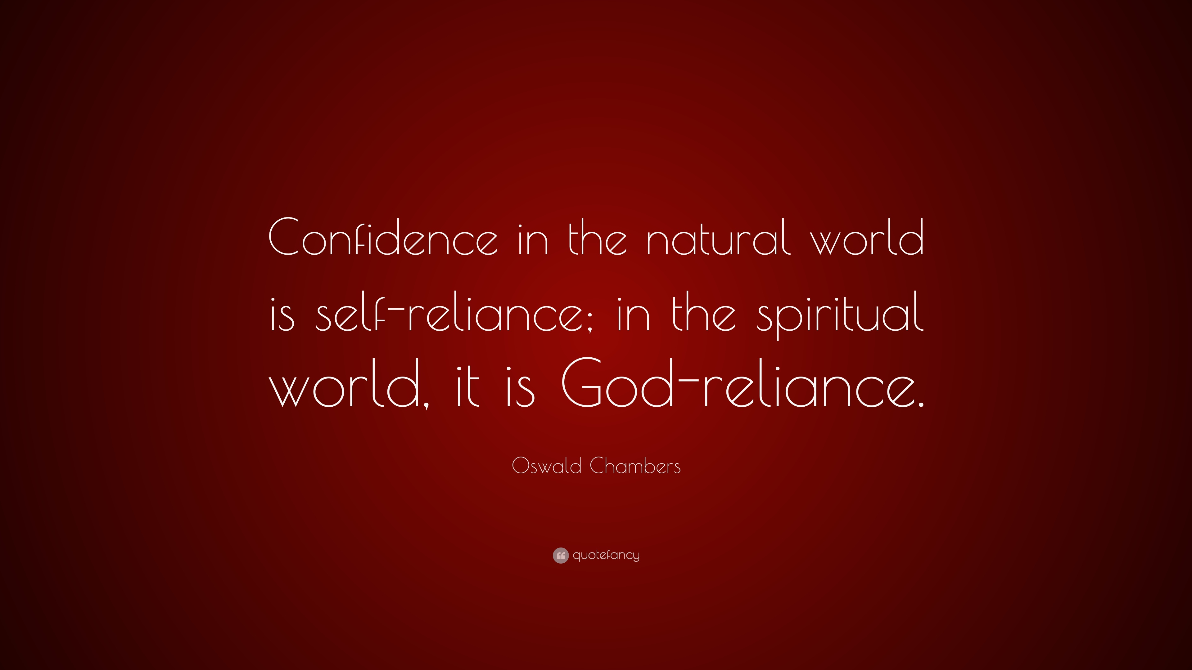 """oswald chambers quote """"confidence in the natural world is self"""