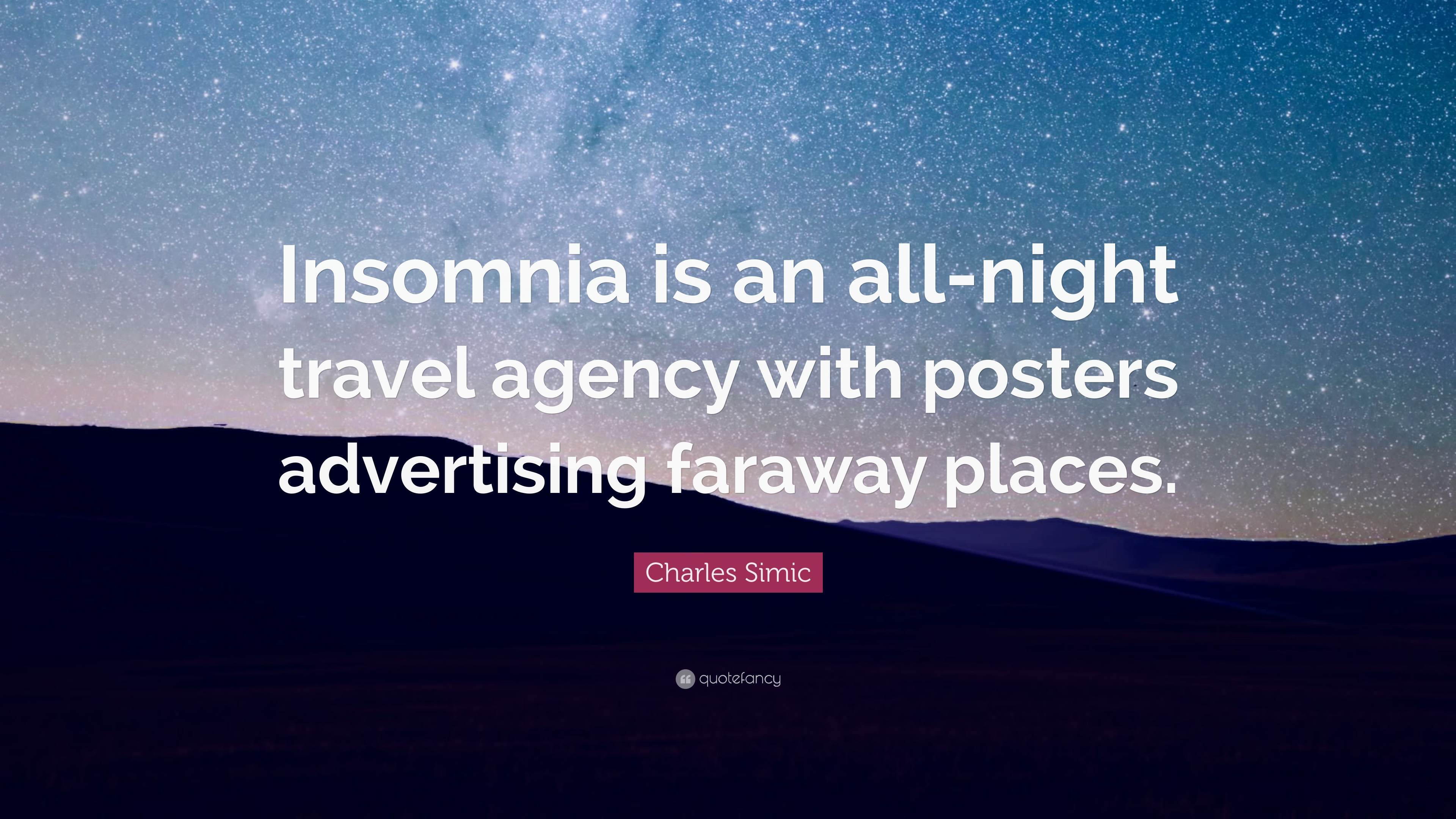Charles Simic Quote Insomnia Is An All Night Travel Agency With Posters Advertising