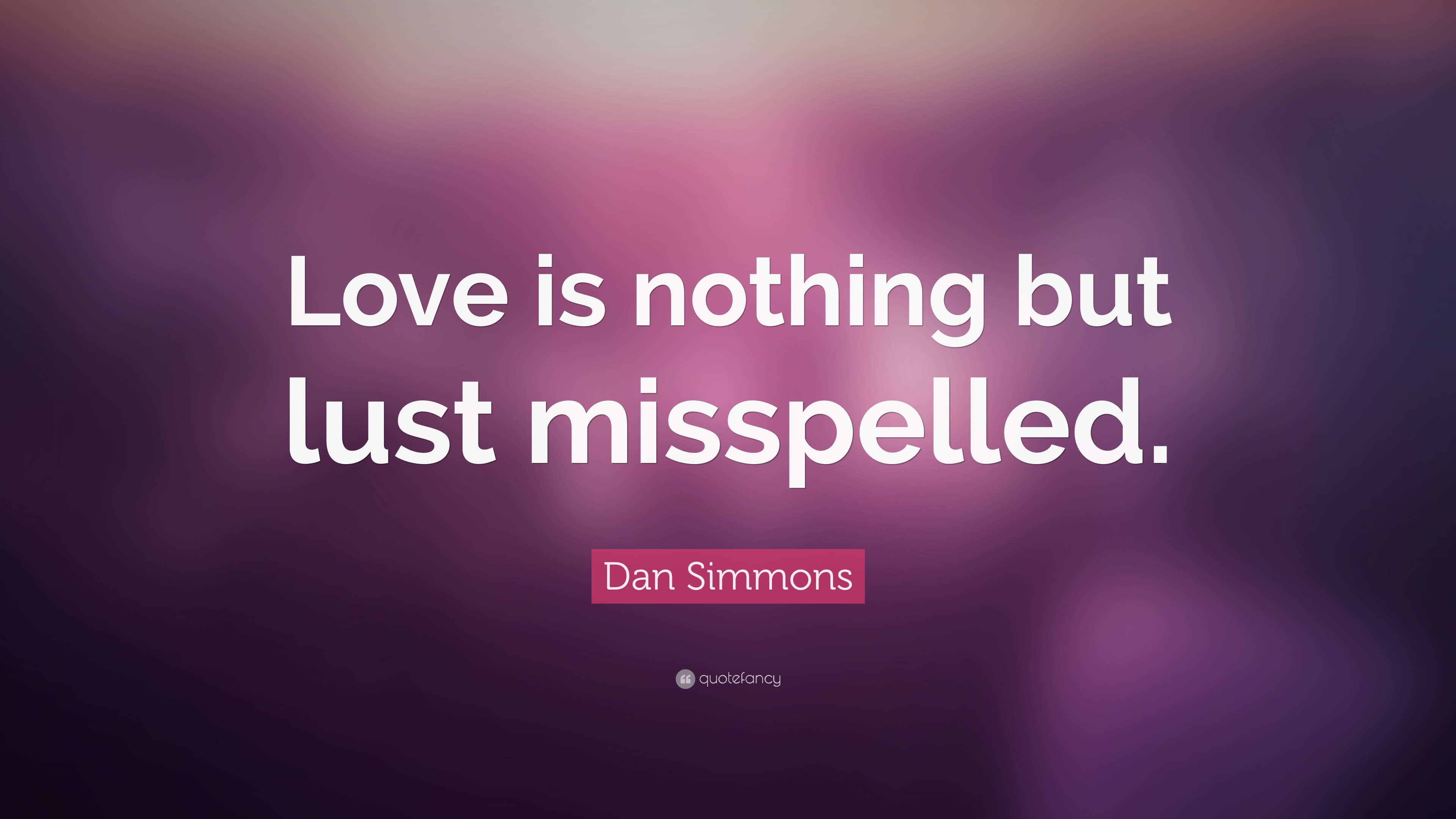Dan Simmons Quote Love Is Nothing But Lust Misspelled 7