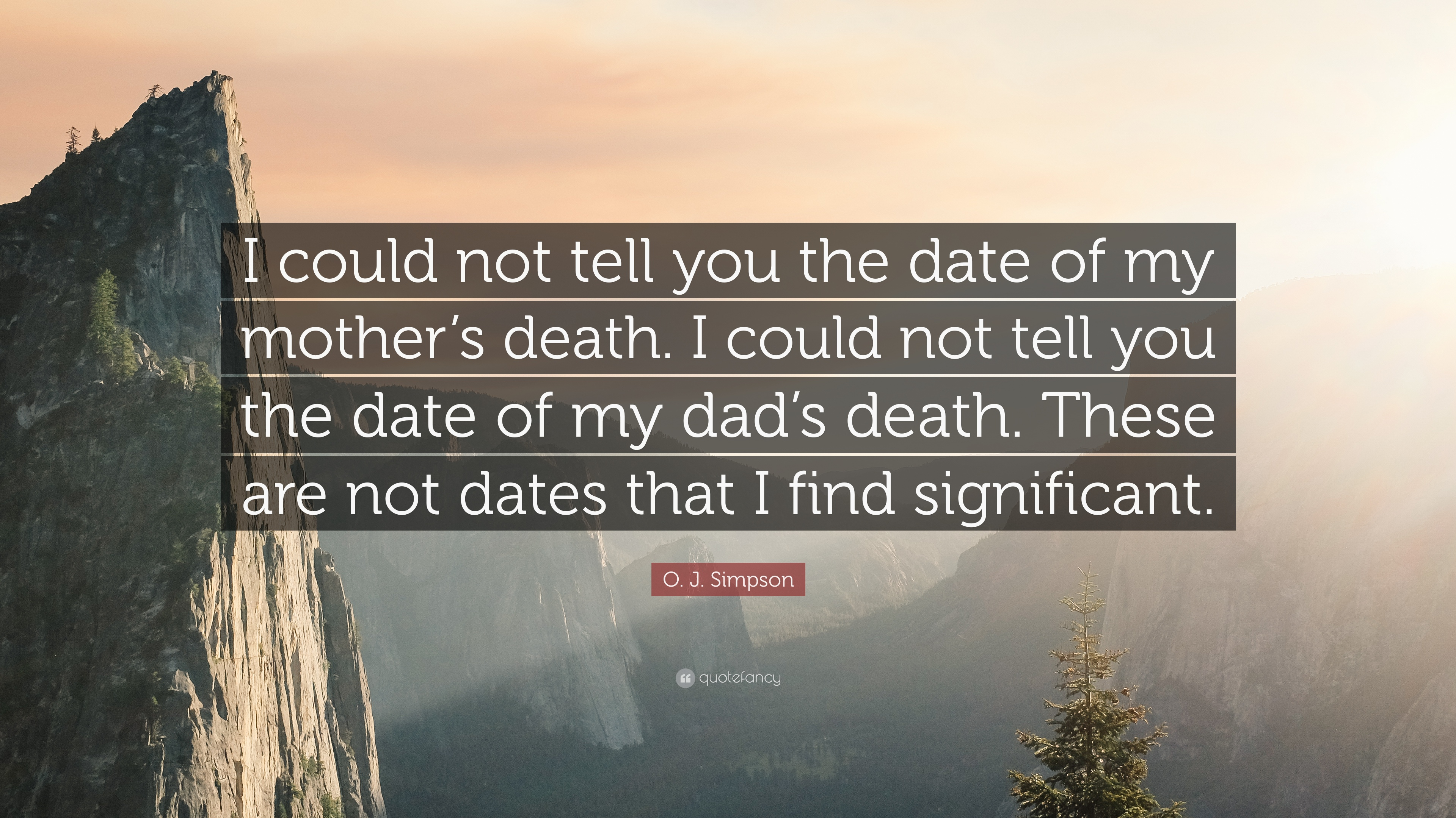 "O  J  Simpson Quote: ""I could not tell you the date of my"