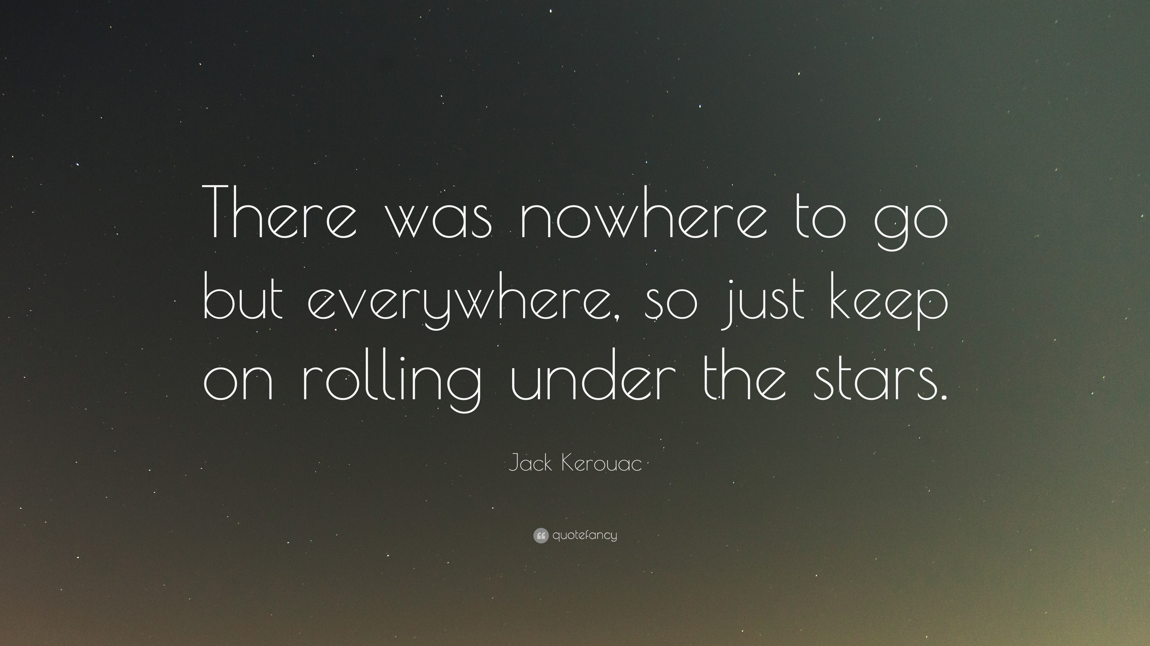"Jack Kerouac Quote: ""There was nowhere to go but ..."