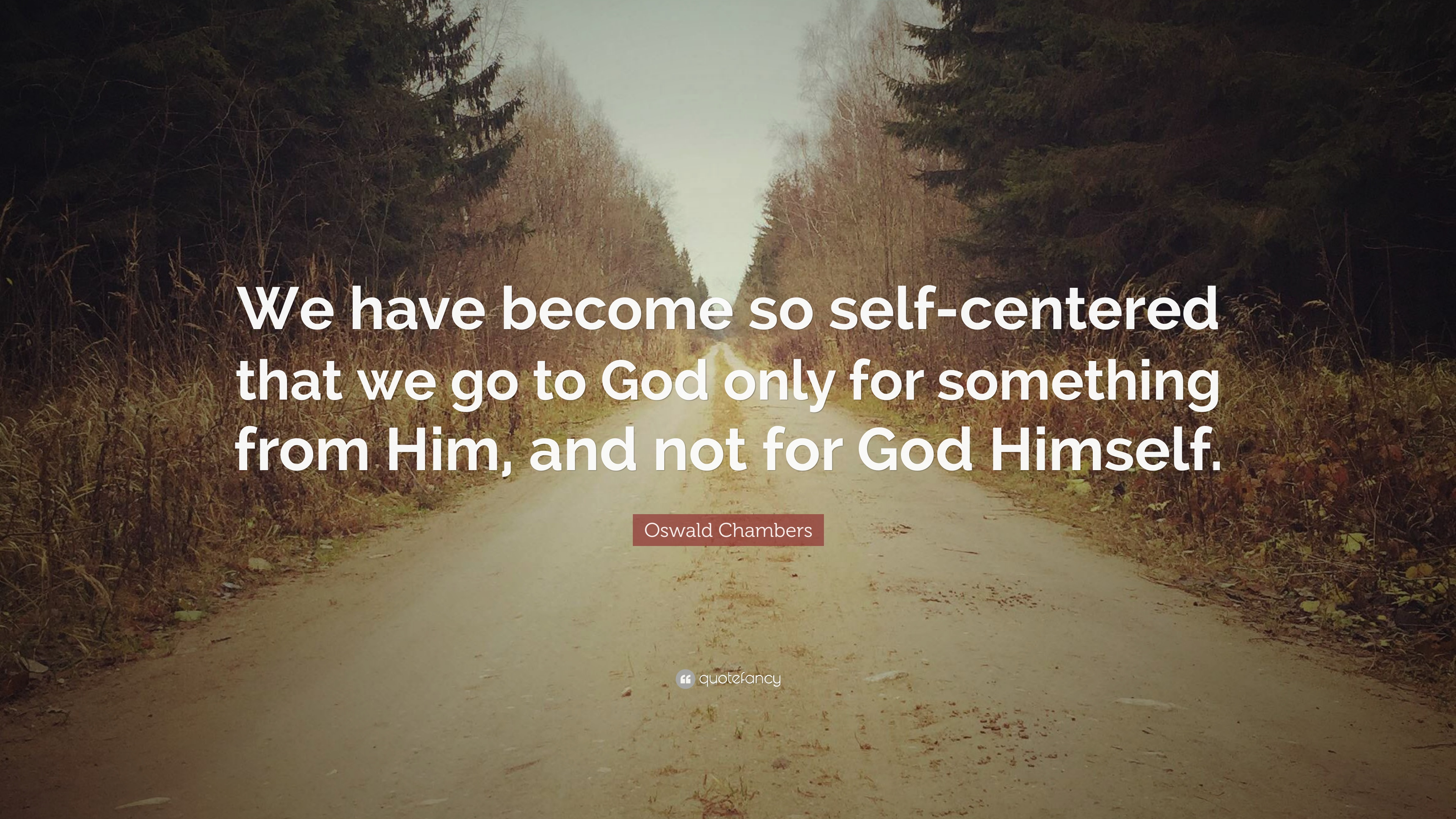 """Oswald Chambers Quote: """"We Have Become So Self-centered"""