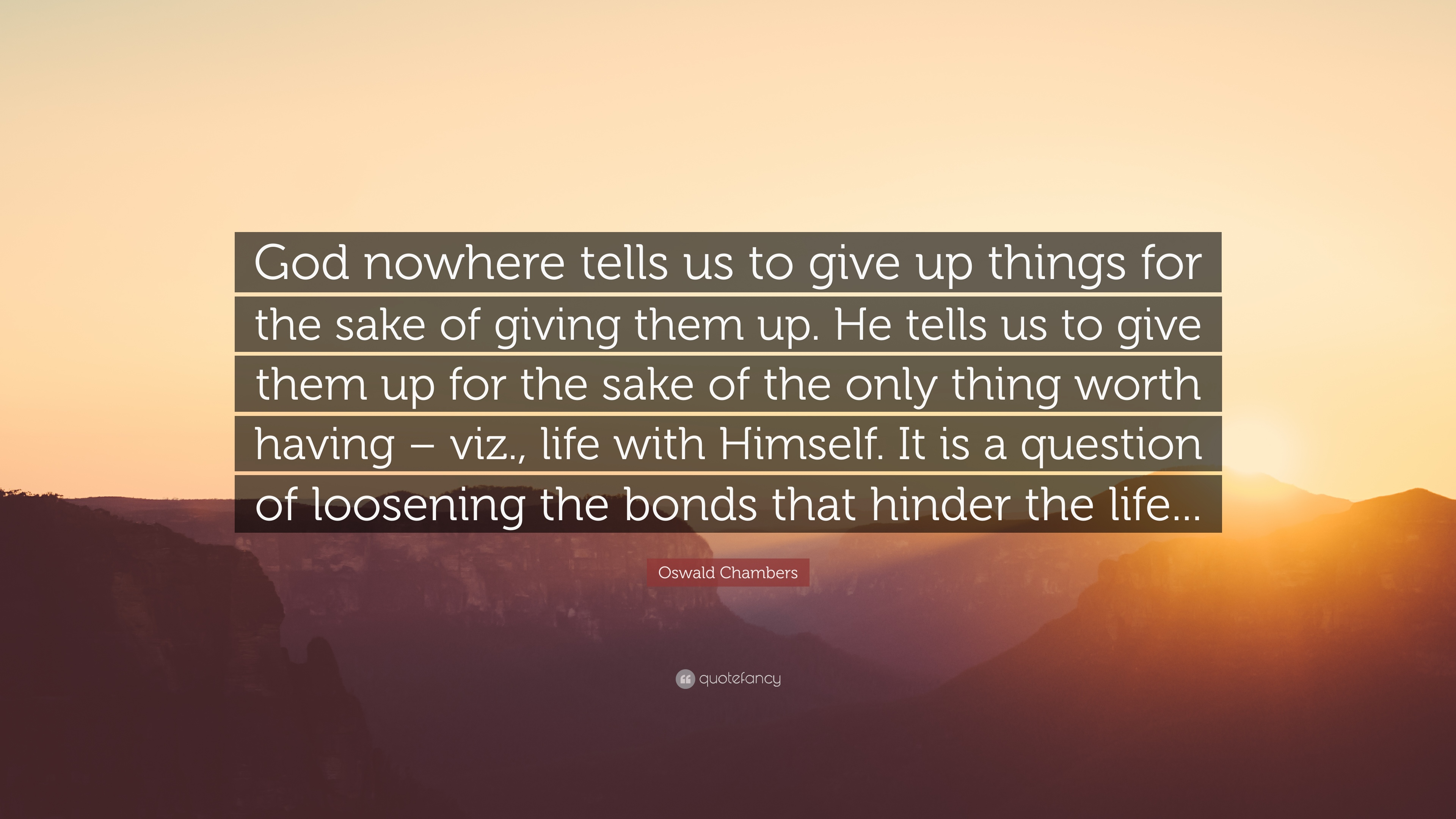 Oswald Chambers Quote God Nowhere Tells Us To Give Up Things For