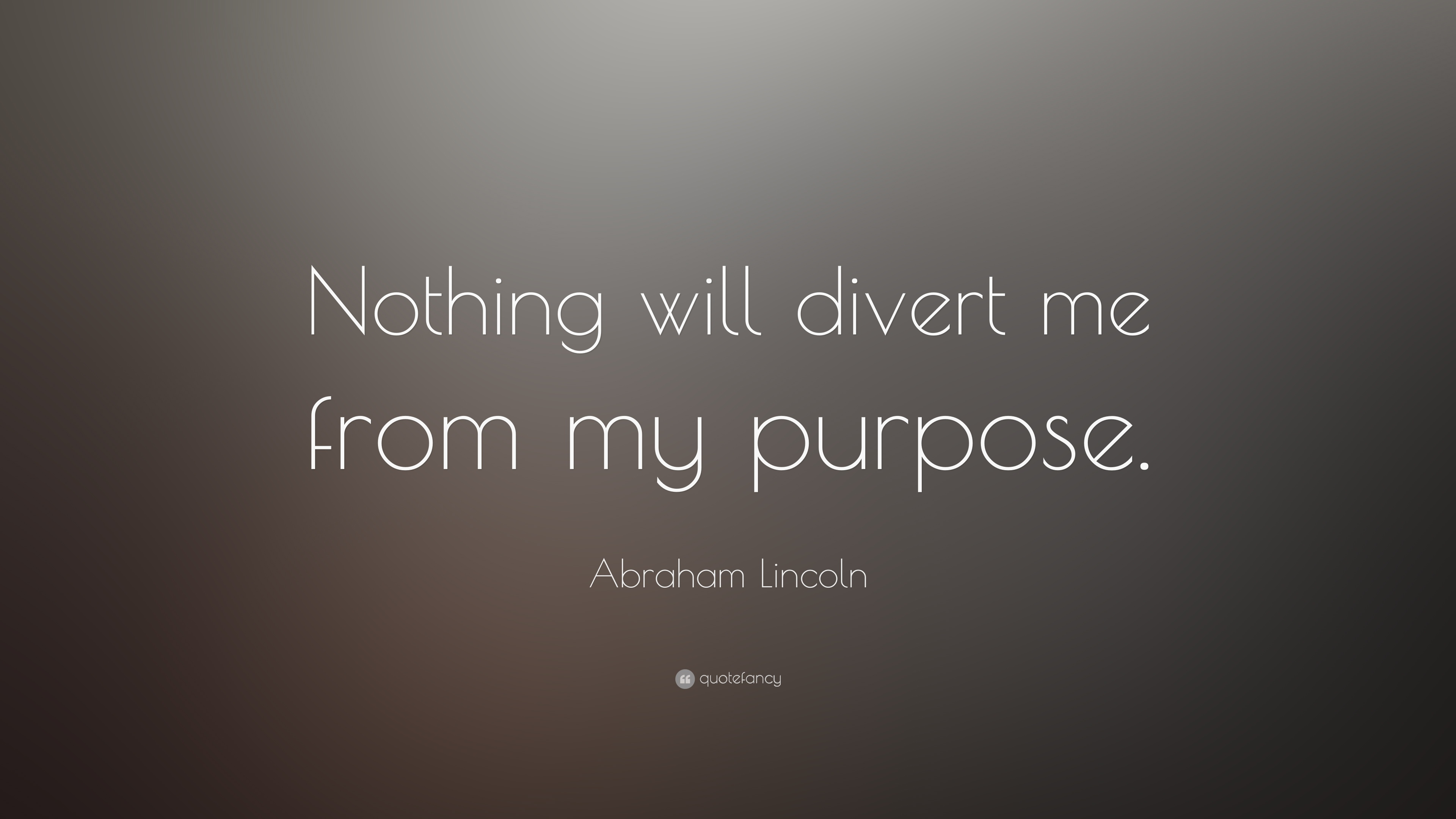 Exceptional My Purpose In Life Quotes Extraordinary Abraham Lincoln Quote U201cNothing Will  Divert Me From My